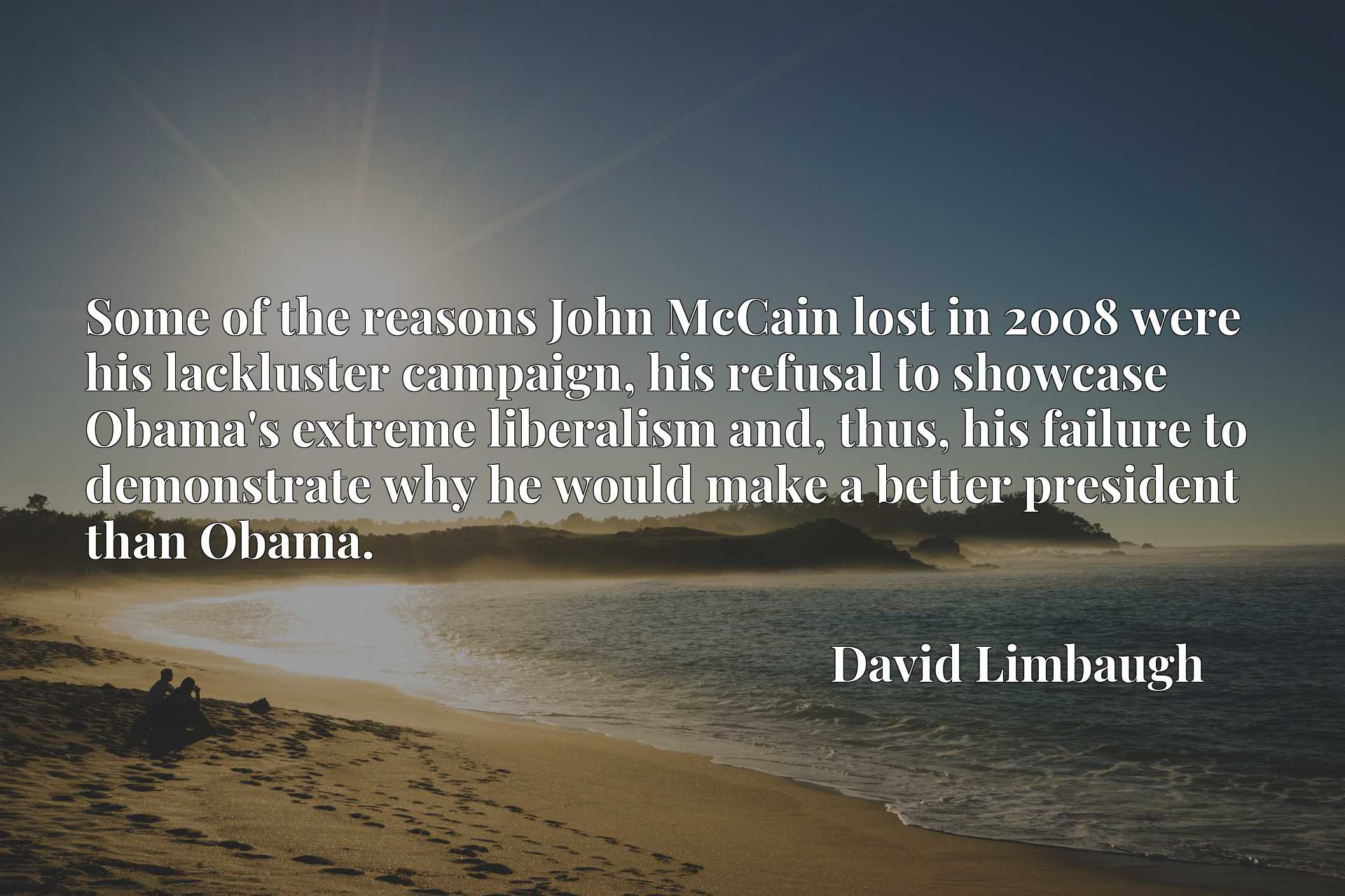 Some of the reasons John McCain lost in 2008 were his lackluster campaign, his refusal to showcase Obama's extreme liberalism and, thus, his failure to demonstrate why he would make a better president than Obama.