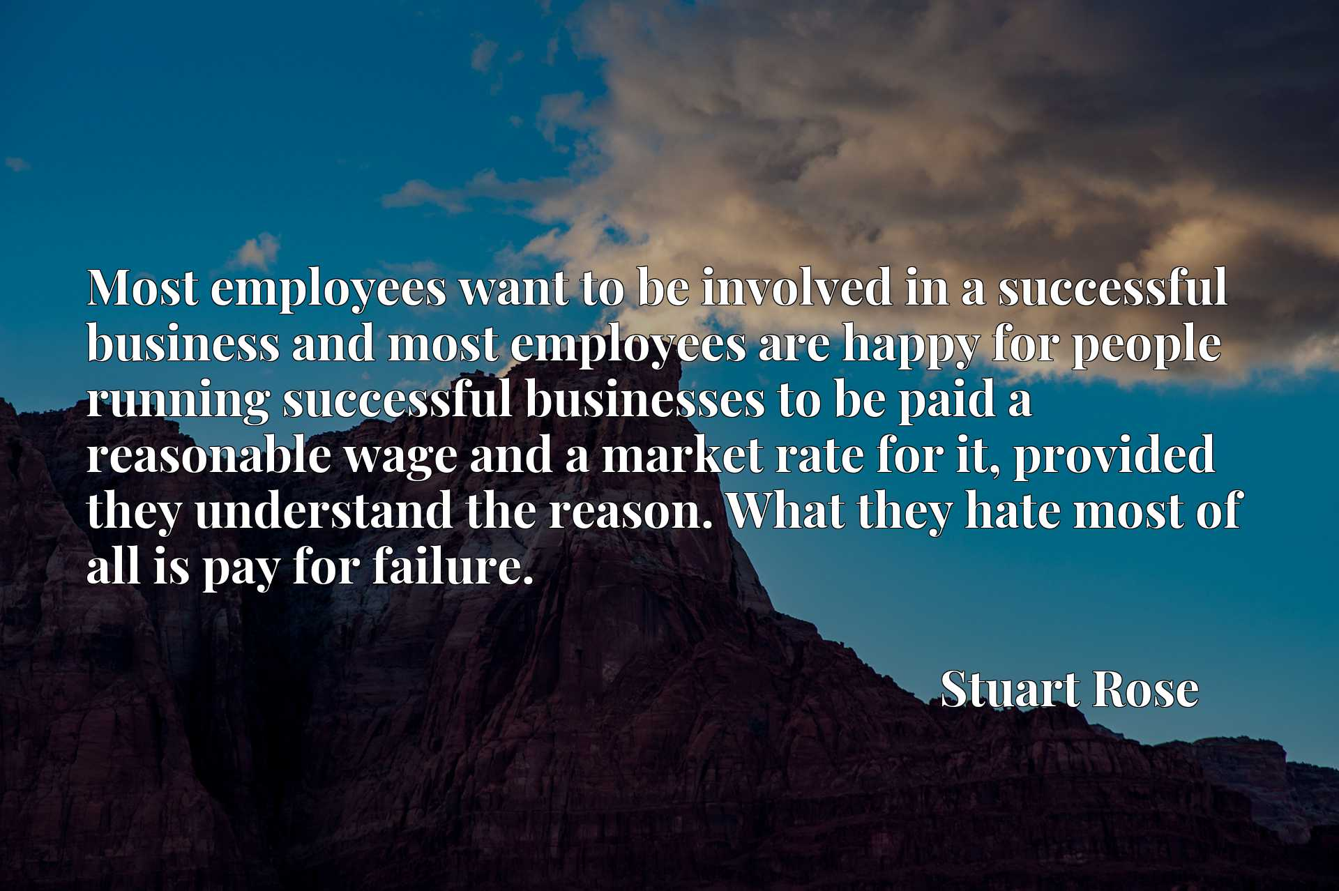 Most employees want to be involved in a successful business and most employees are happy for people running successful businesses to be paid a reasonable wage and a market rate for it, provided they understand the reason. What they hate most of all is pay for failure.