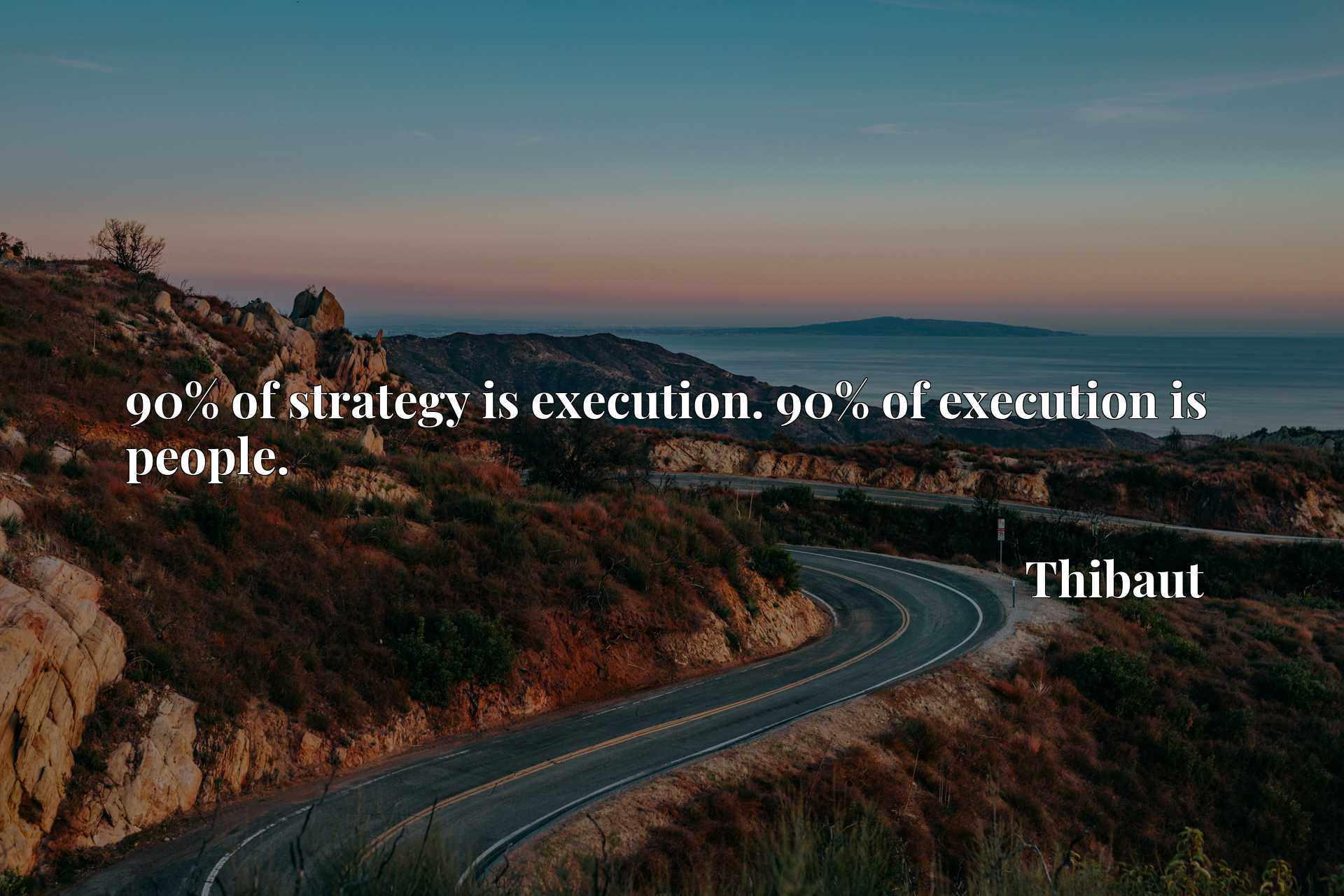 90% of strategy is execution. 90% of execution is people.