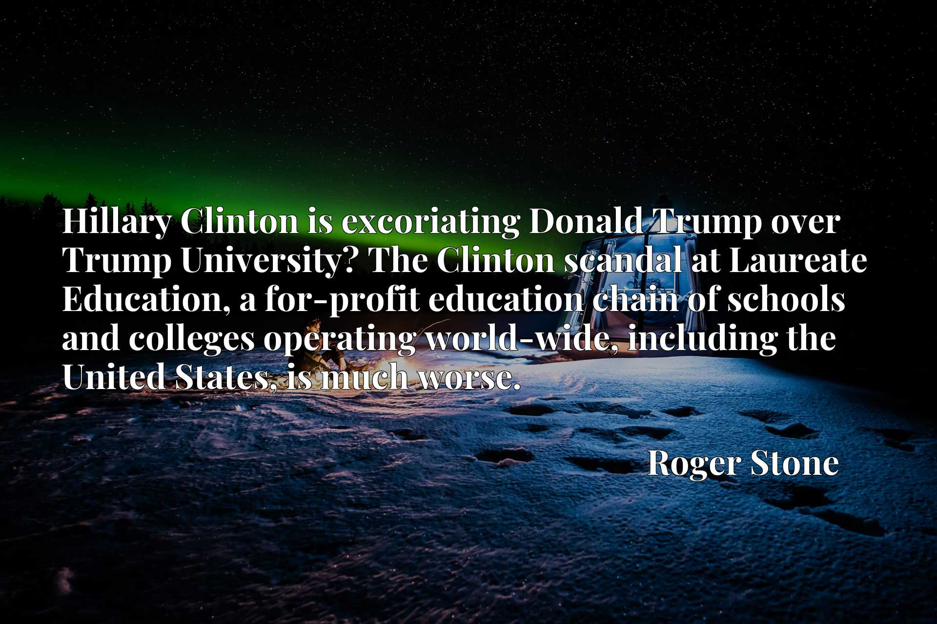 Hillary Clinton is excoriating Donald Trump over Trump University? The Clinton scandal at Laureate Education, a for-profit education chain of schools and colleges operating world-wide, including the United States, is much worse.