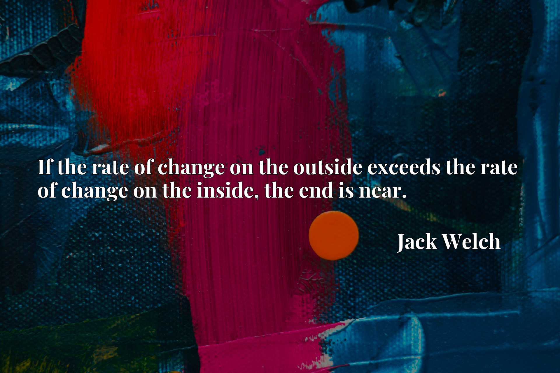 If the rate of change on the outside exceeds the rate of change on the inside, the end is near.