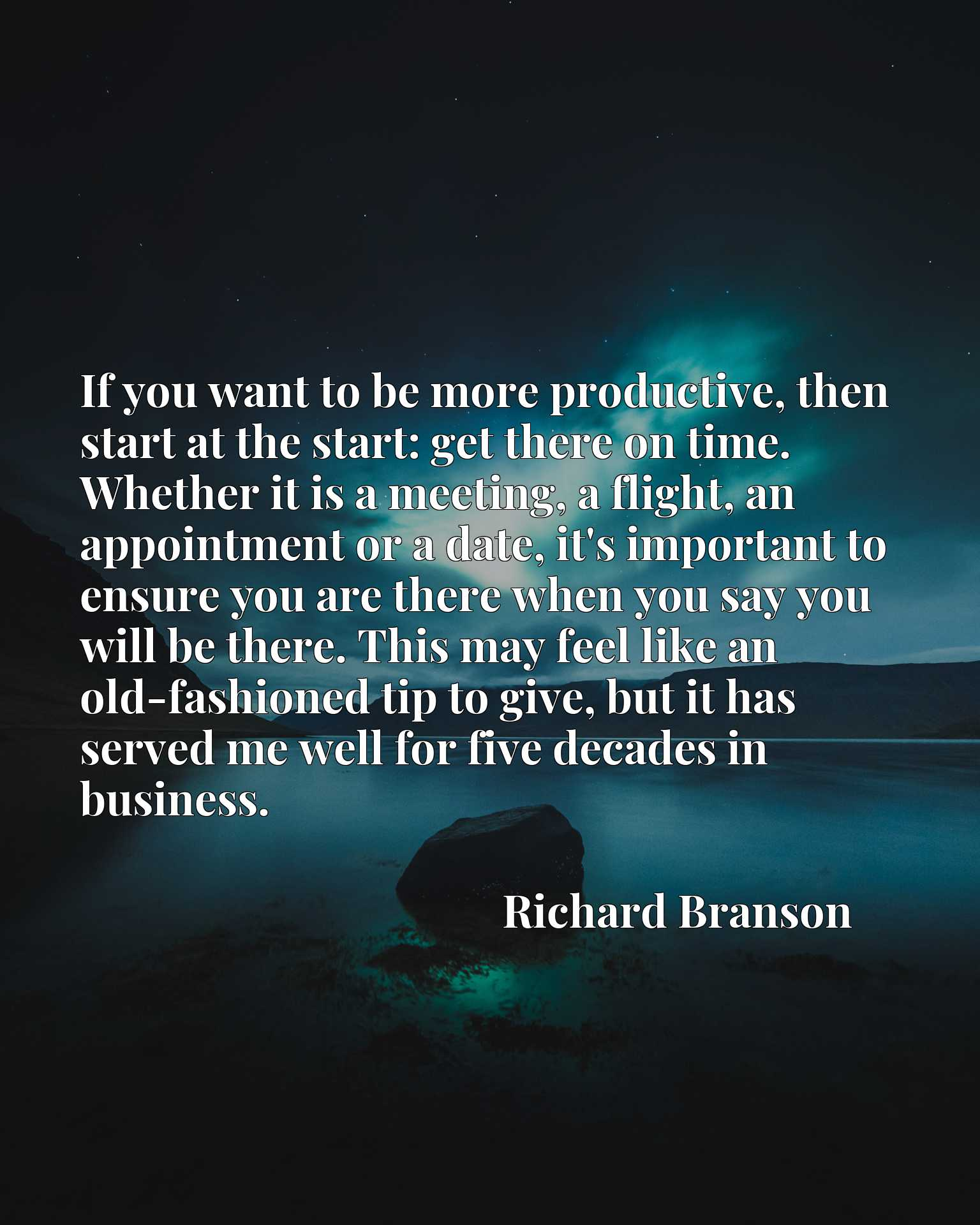 If you want to be more productive, then start at the start: get there on time. Whether it is a meeting, a flight, an appointment or a date, it's important to ensure you are there when you say you will be there. This may feel like an old-fashioned tip to give, but it has served me well for five decades in business.