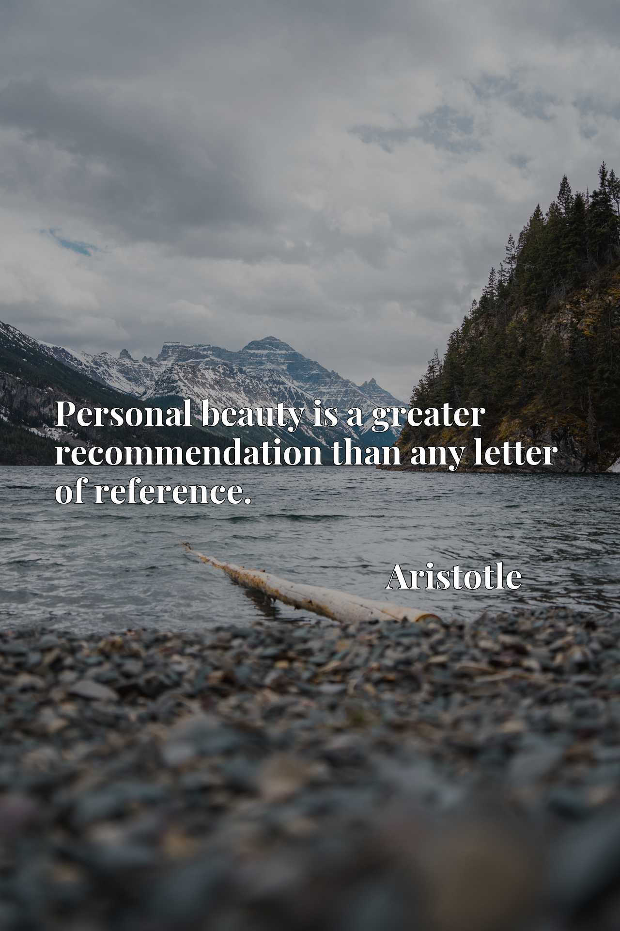 Personal beauty is a greater recommendation than any letter of reference.