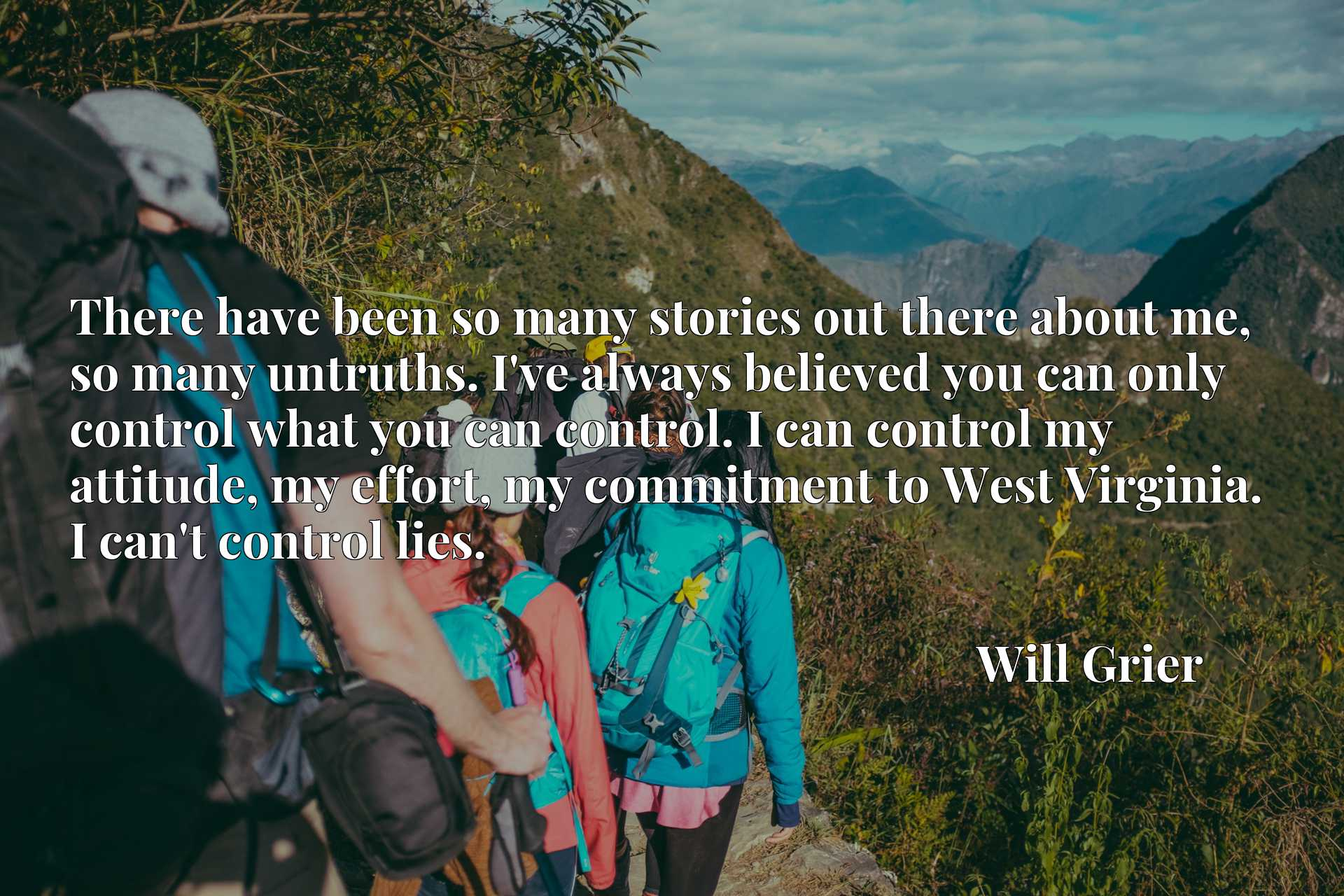 There have been so many stories out there about me, so many untruths. I've always believed you can only control what you can control. I can control my attitude, my effort, my commitment to West Virginia. I can't control lies.