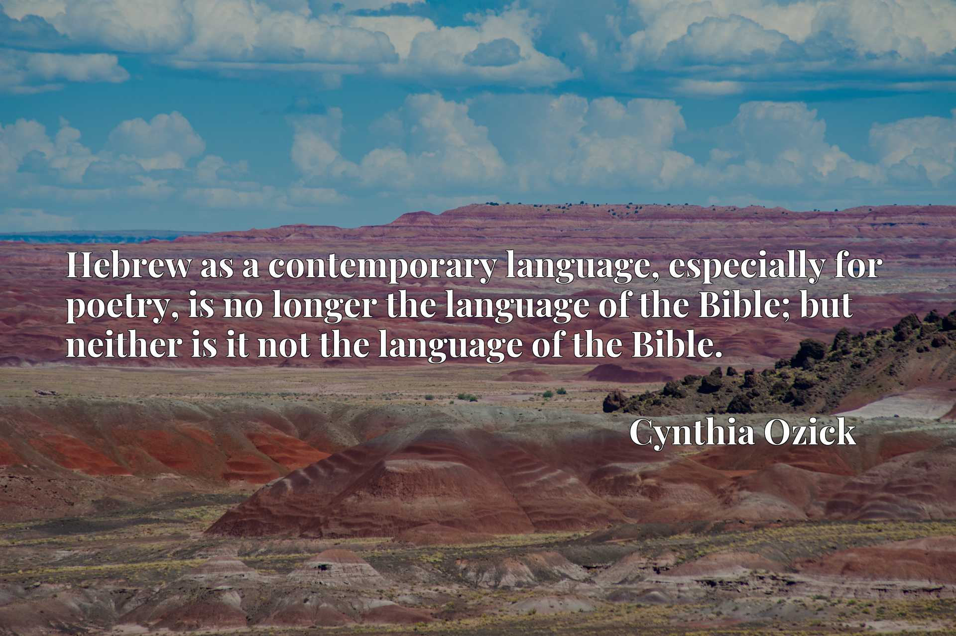 Hebrew as a contemporary language, especially for poetry, is no longer the language of the Bible; but neither is it not the language of the Bible.