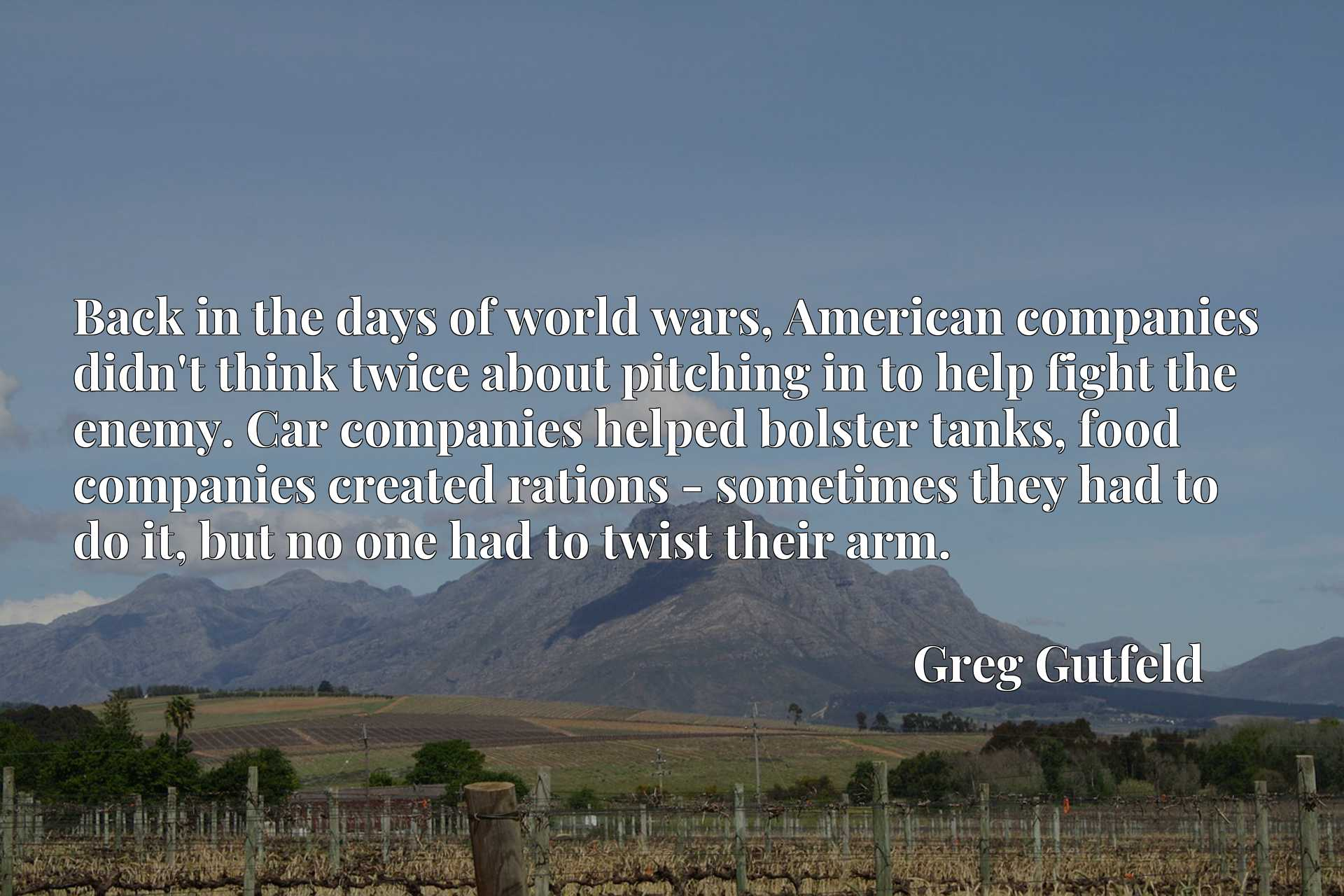 Back in the days of world wars, American companies didn't think twice about pitching in to help fight the enemy. Car companies helped bolster tanks, food companies created rations - sometimes they had to do it, but no one had to twist their arm.