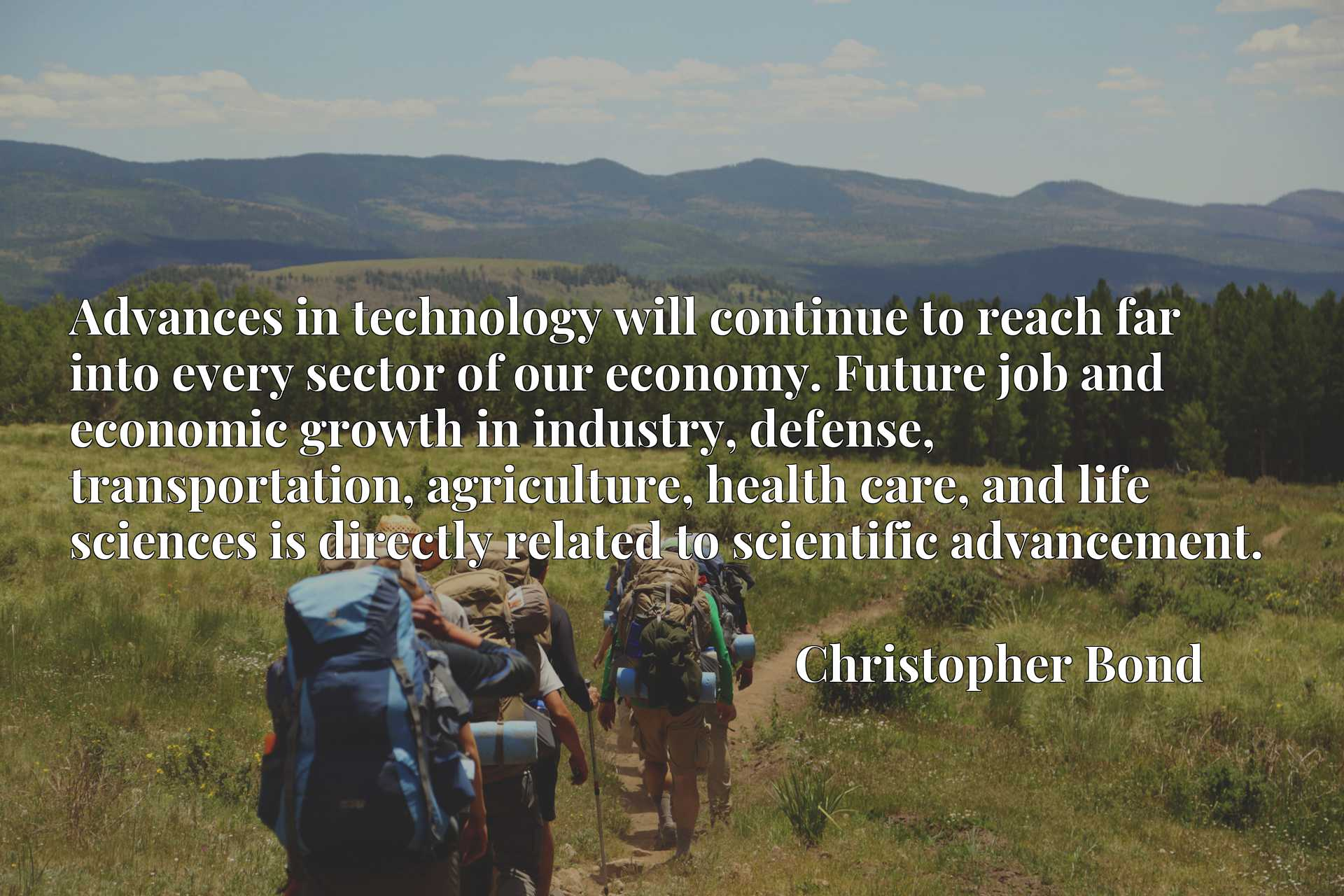 Advances in technology will continue to reach far into every sector of our economy. Future job and economic growth in industry, defense, transportation, agriculture, health care, and life sciences is directly related to scientific advancement.