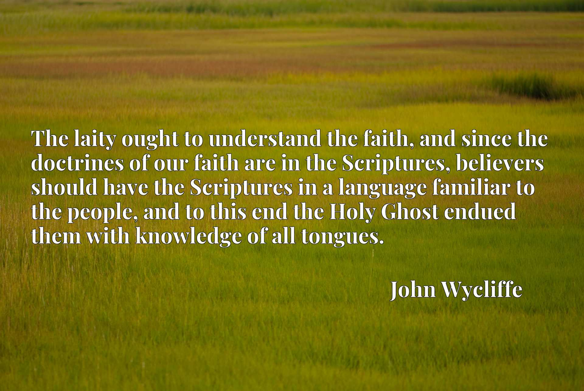 The laity ought to understand the faith, and since the doctrines of our faith are in the Scriptures, believers should have the Scriptures in a language familiar to the people, and to this end the Holy Ghost endued them with knowledge of all tongues.