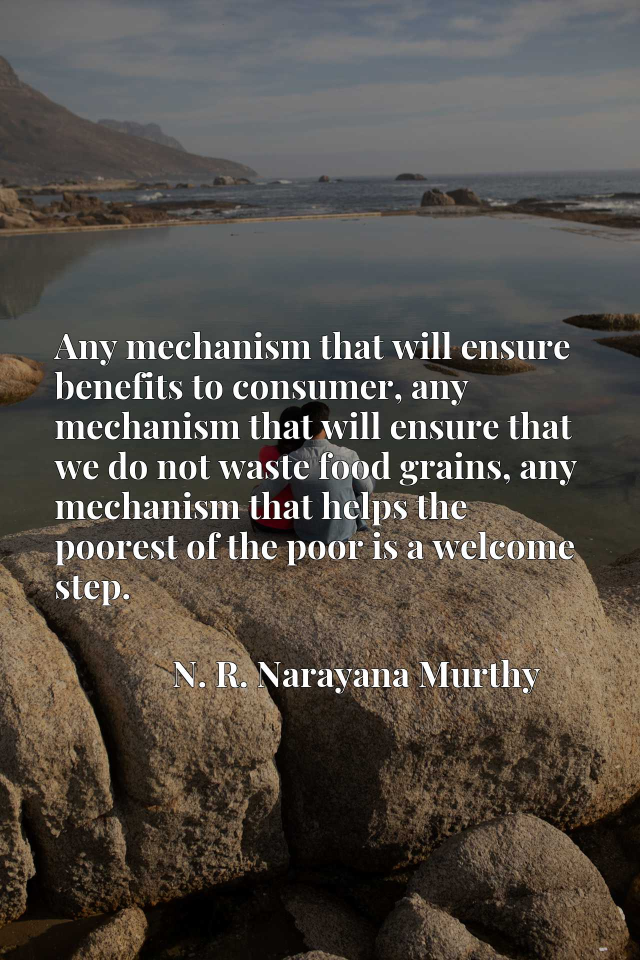 Any mechanism that will ensure benefits to consumer, any mechanism that will ensure that we do not waste food grains, any mechanism that helps the poorest of the poor is a welcome step.