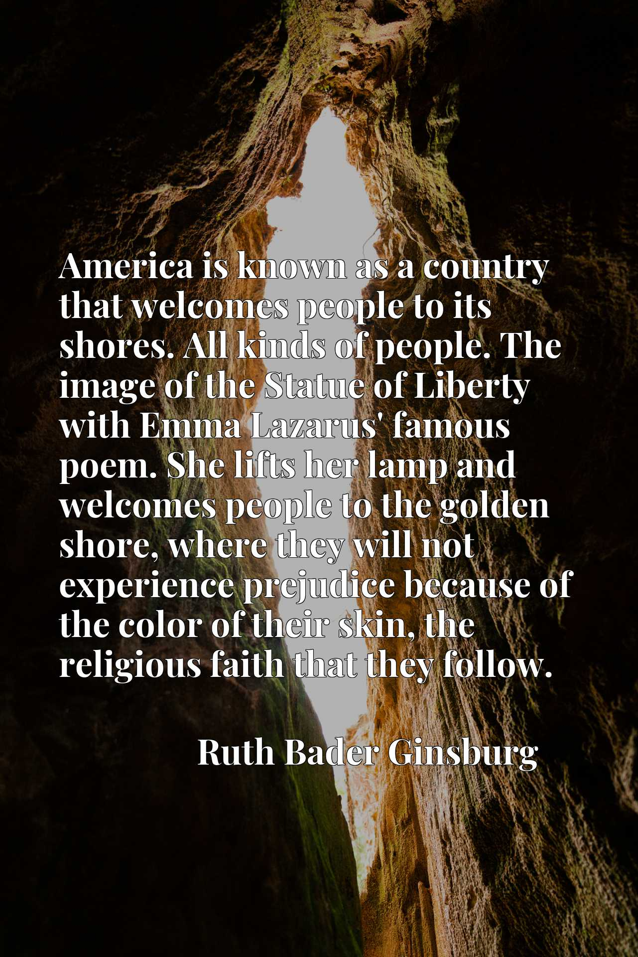 America is known as a country that welcomes people to its shores. All kinds of people. The image of the Statue of Liberty with Emma Lazarus' famous poem. She lifts her lamp and welcomes people to the golden shore, where they will not experience prejudice because of the color of their skin, the religious faith that they follow.