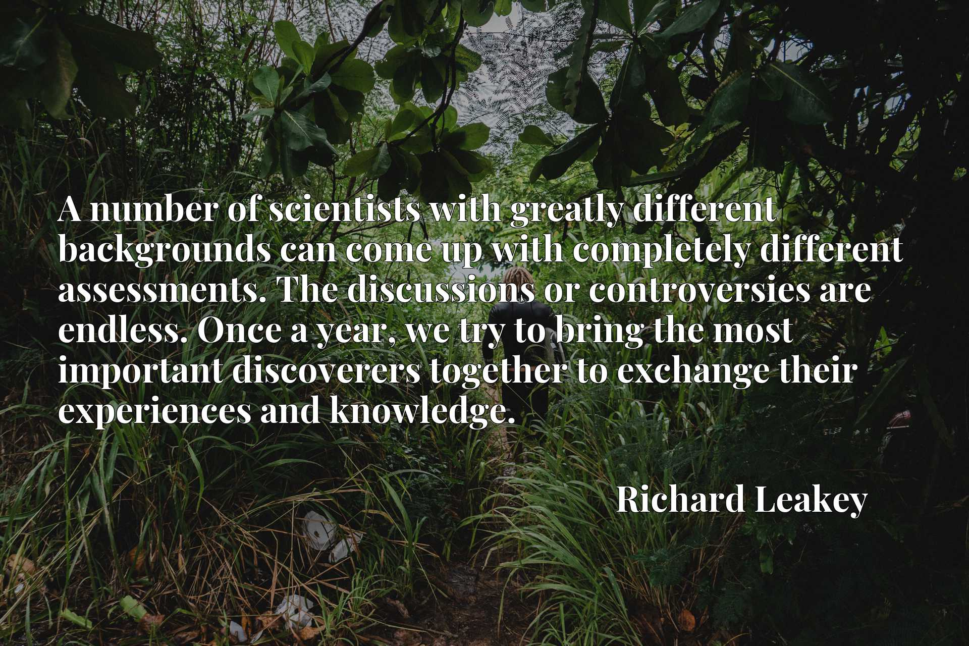 A number of scientists with greatly different backgrounds can come up with completely different assessments. The discussions or controversies are endless. Once a year, we try to bring the most important discoverers together to exchange their experiences and knowledge.