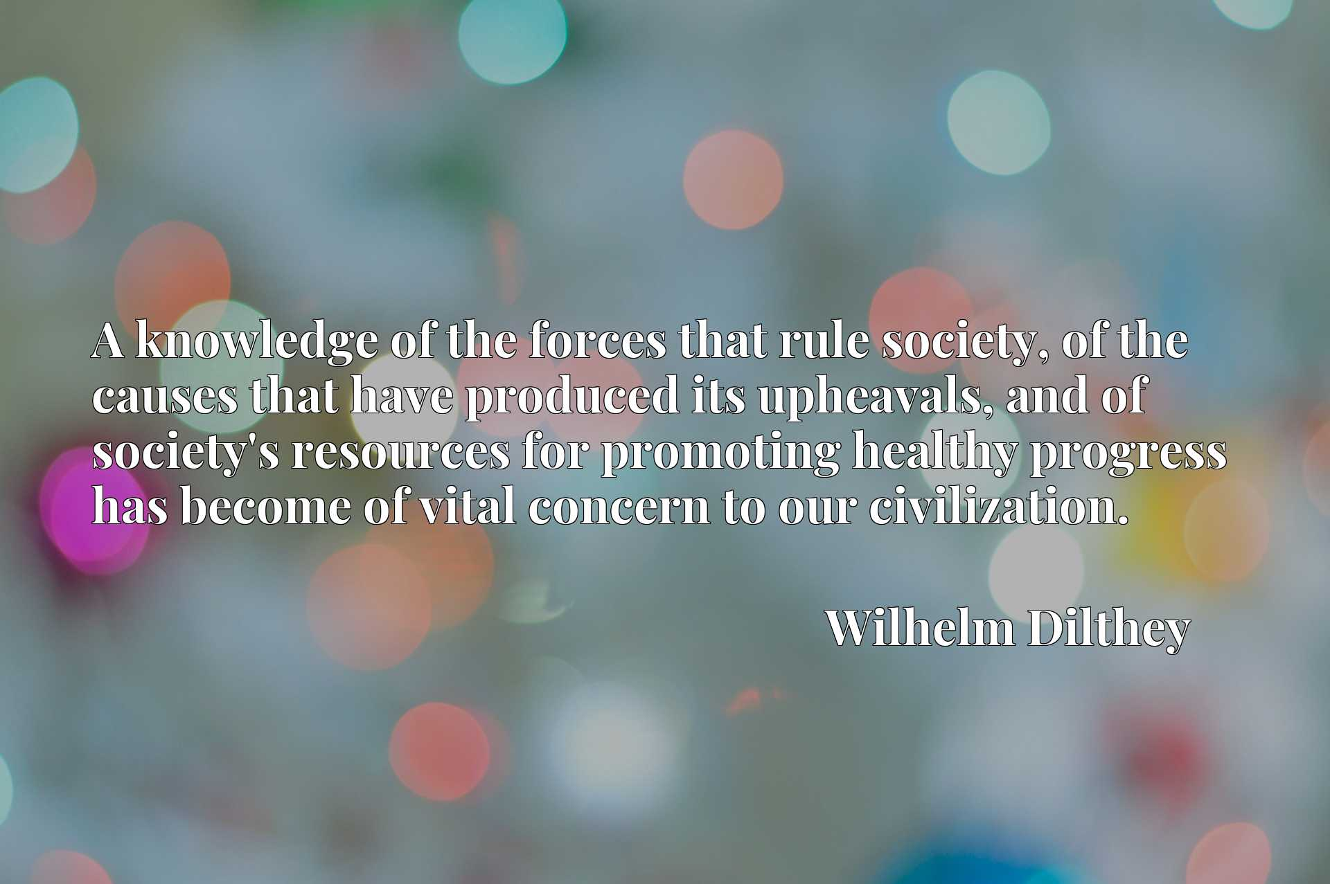 A knowledge of the forces that rule society, of the causes that have produced its upheavals, and of society's resources for promoting healthy progress has become of vital concern to our civilization.