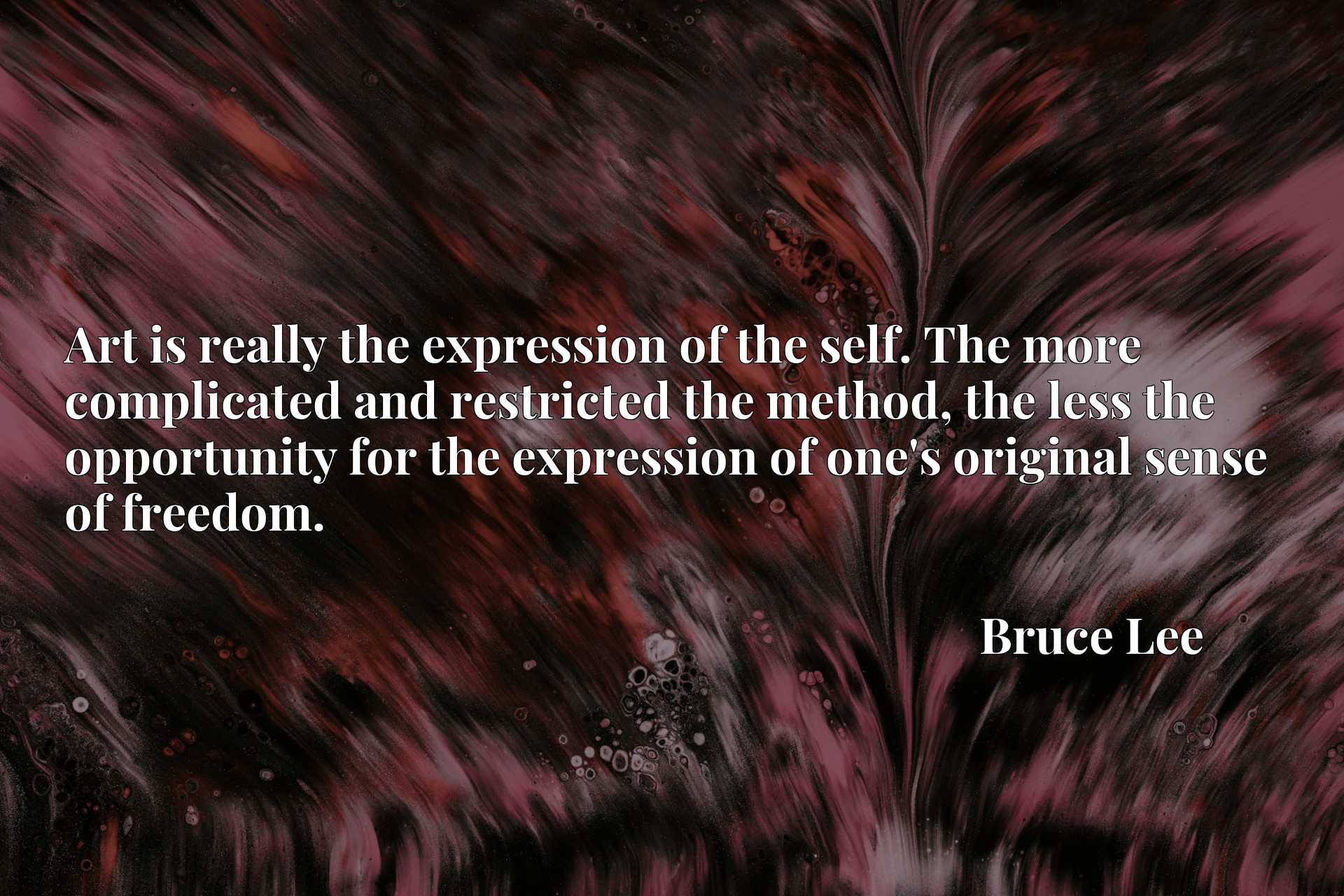 Art is really the expression of the self. The more complicated and restricted the method, the less the opportunity for the expression of one's original sense of freedom.
