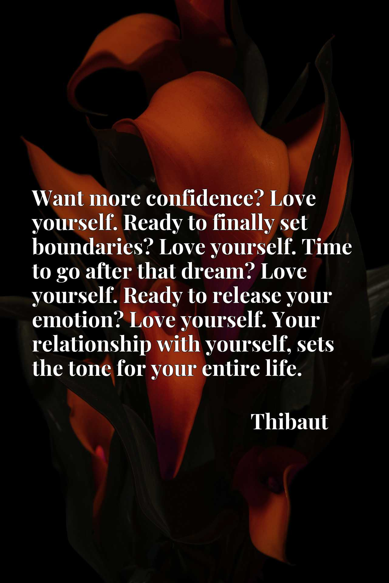 Want more confidence? Love yourself. Ready to finally set boundaries? Love yourself. Time to go after that dream? Love yourself. Ready to release your emotion? Love yourself. Your relationship with yourself, sets the tone for your entire life.