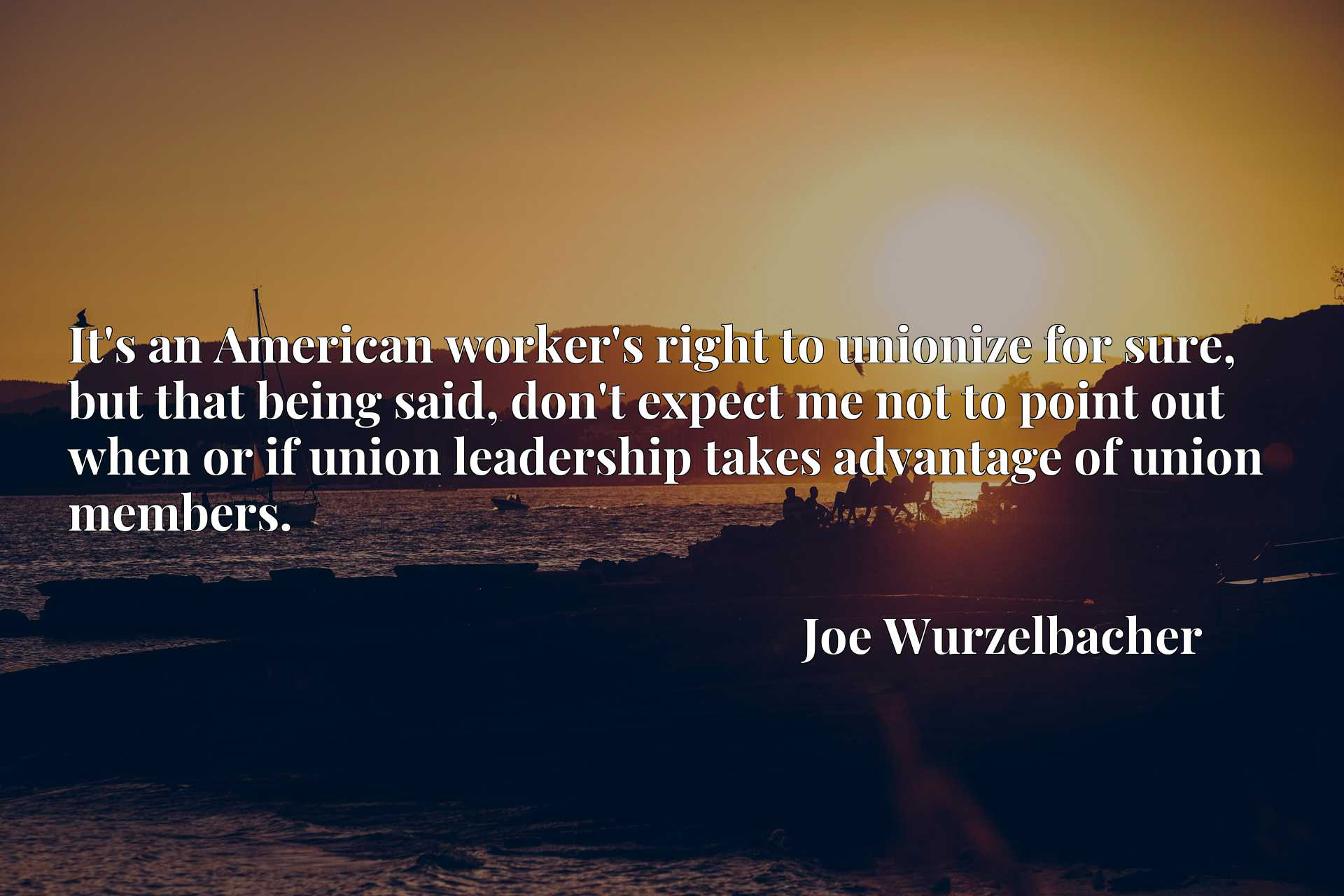 It's an American worker's right to unionize for sure, but that being said, don't expect me not to point out when or if union leadership takes advantage of union members.