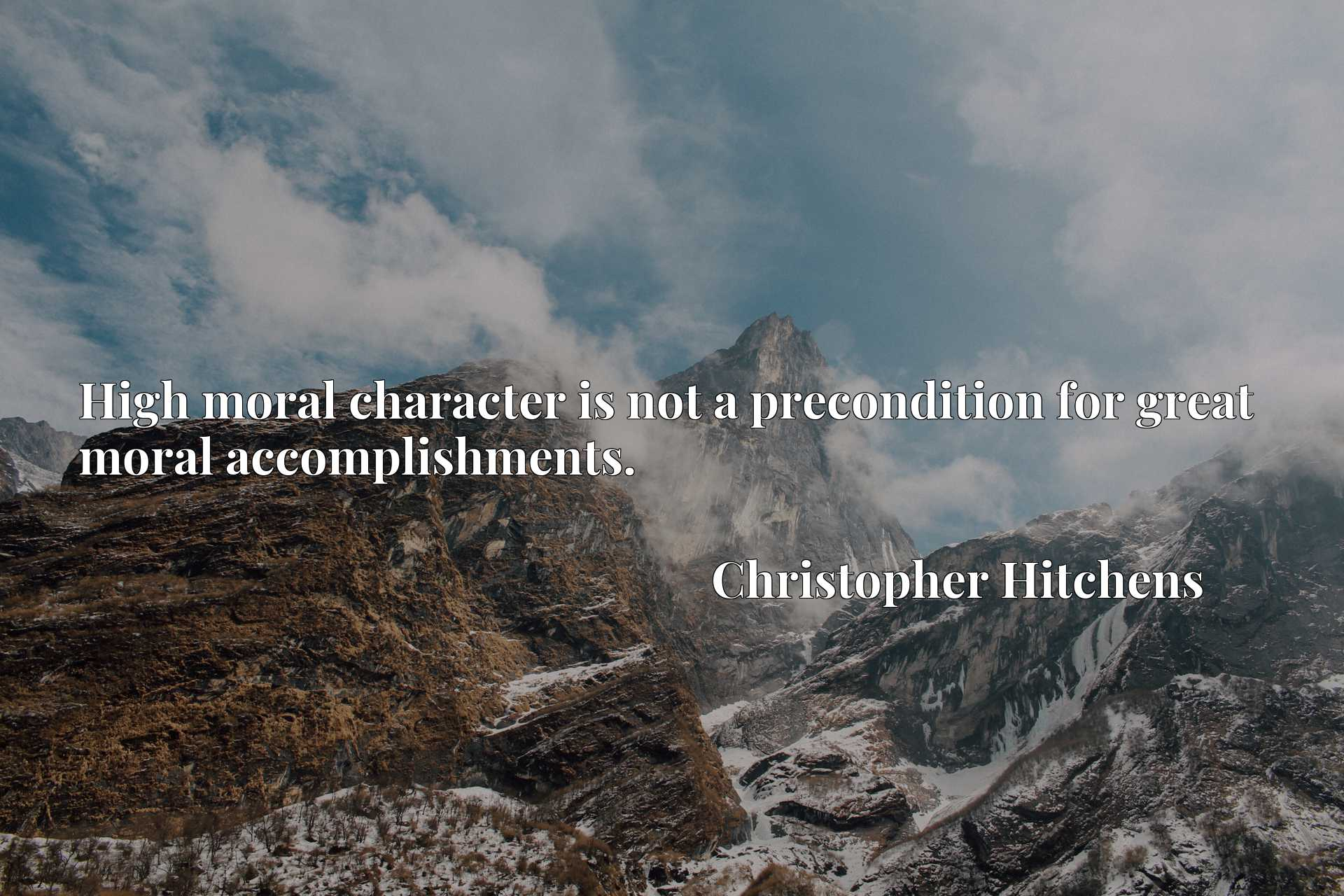 High moral character is not a precondition for great moral accomplishments.