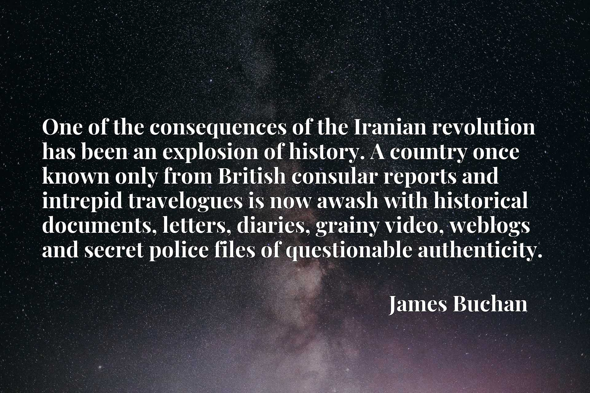 One of the consequences of the Iranian revolution has been an explosion of history. A country once known only from British consular reports and intrepid travelogues is now awash with historical documents, letters, diaries, grainy video, weblogs and secret police files of questionable authenticity.