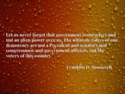 Let us never forget that government is ourselves and not an alien power over us. The ultimate rulers of our democracy are not a President and senators and congressmen and government officials, but the voters of this country.