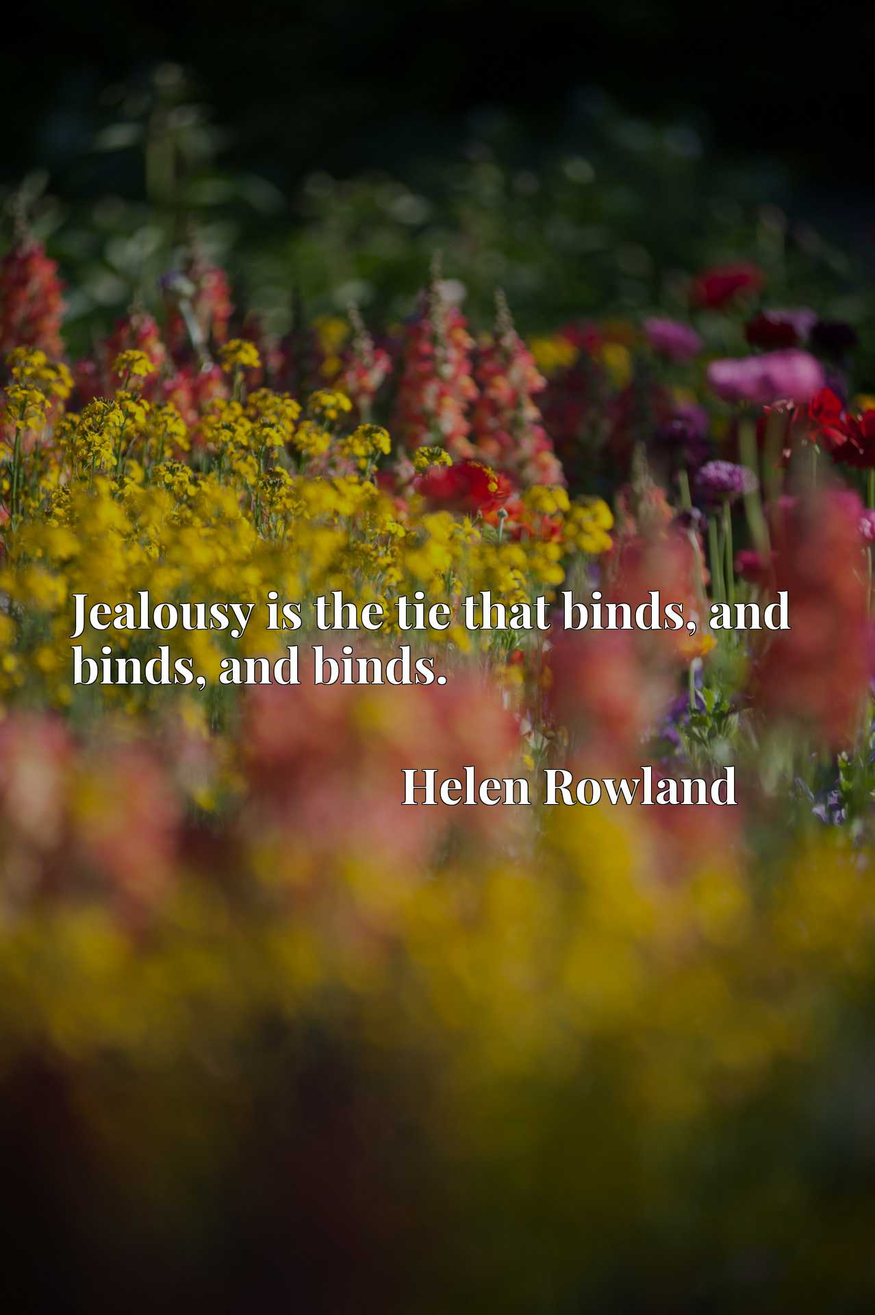 Jealousy is the tie that binds, and binds, and binds.