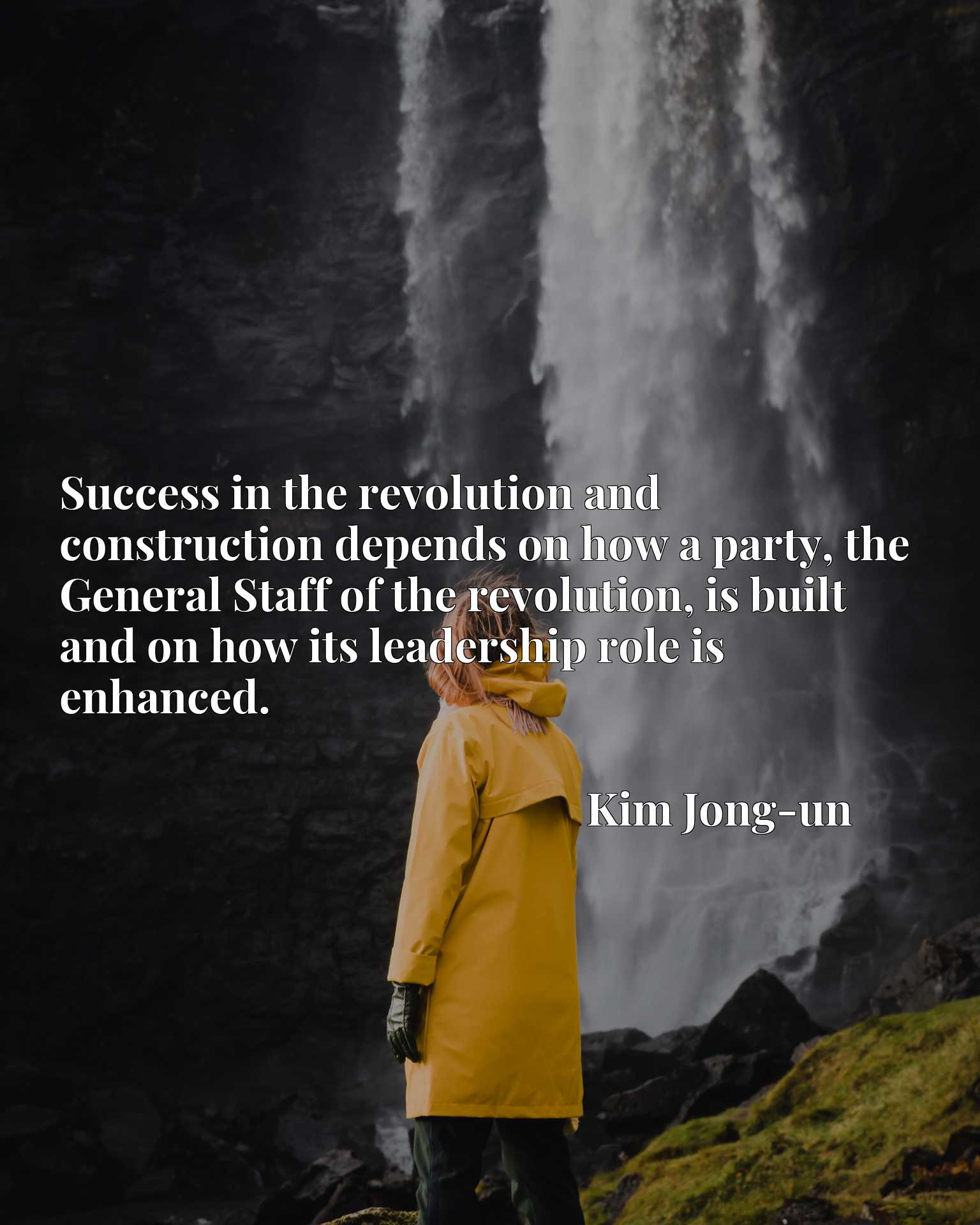 Success in the revolution and construction depends on how a party, the General Staff of the revolution, is built and on how its leadership role is enhanced.