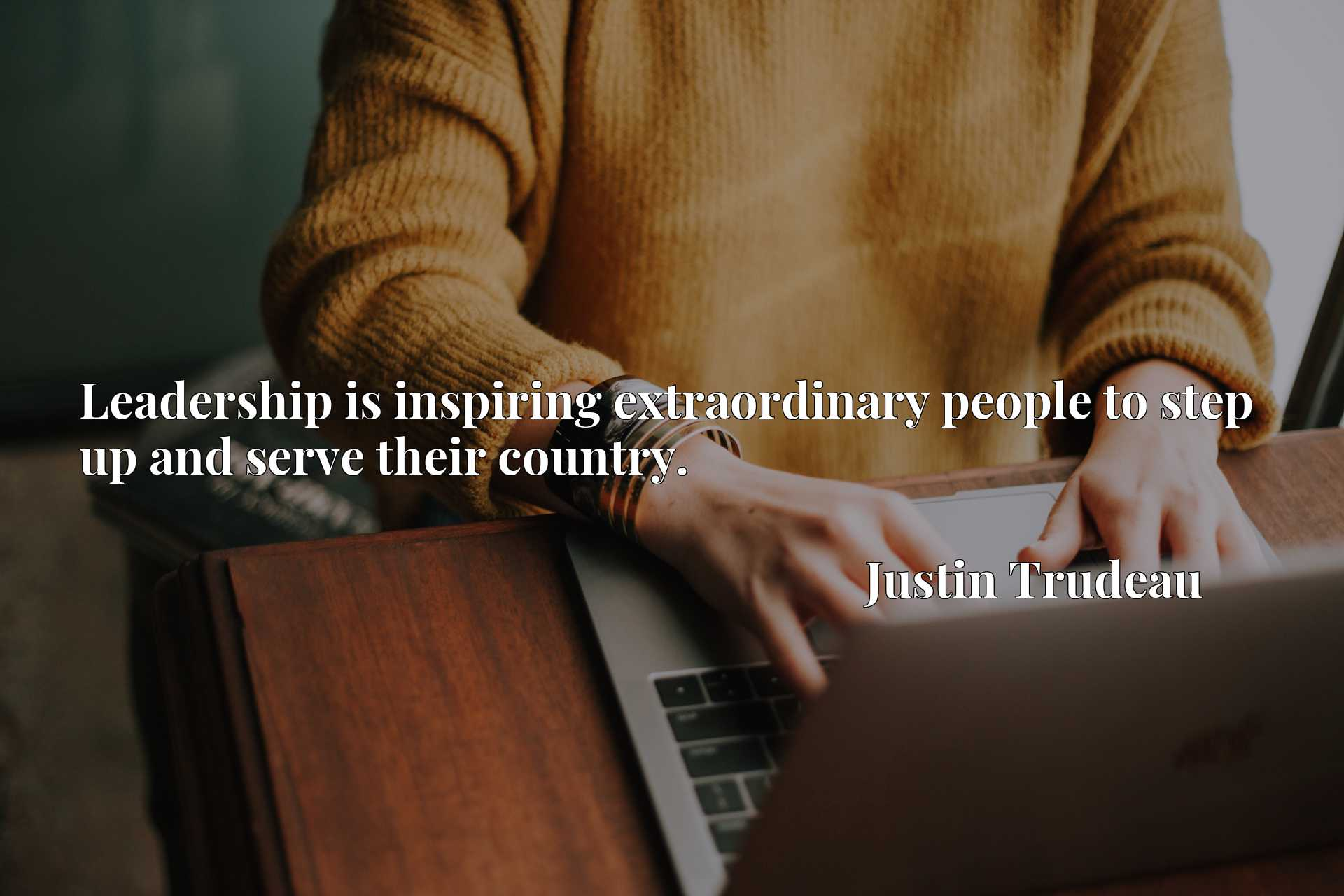 Quote Picture :Leadership is inspiring extraordinary people to step up and serve their country.