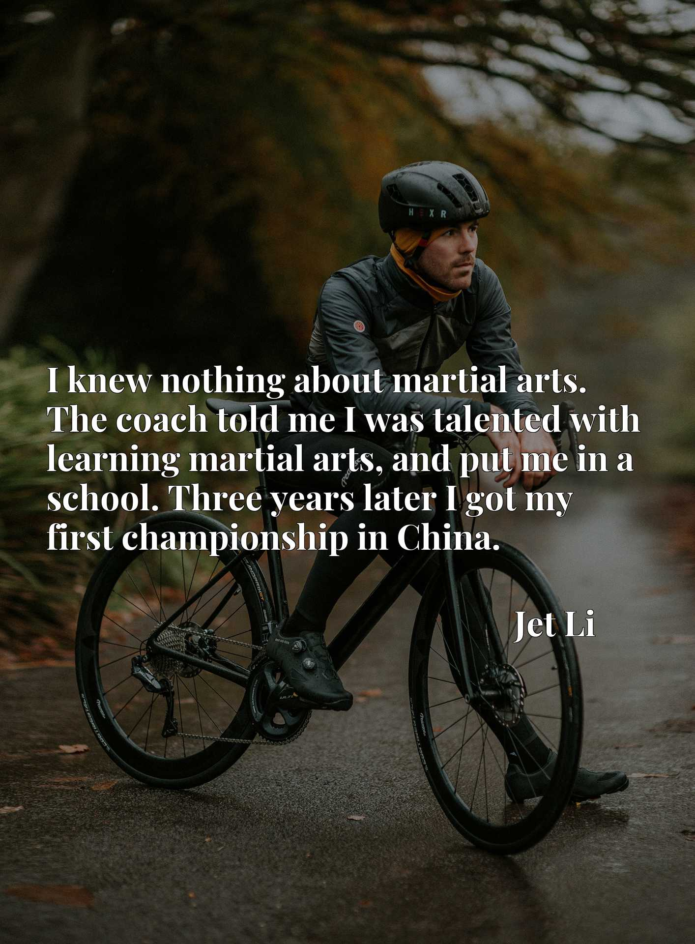 I knew nothing about martial arts. The coach told me I was talented with learning martial arts, and put me in a school. Three years later I got my first championship in China.