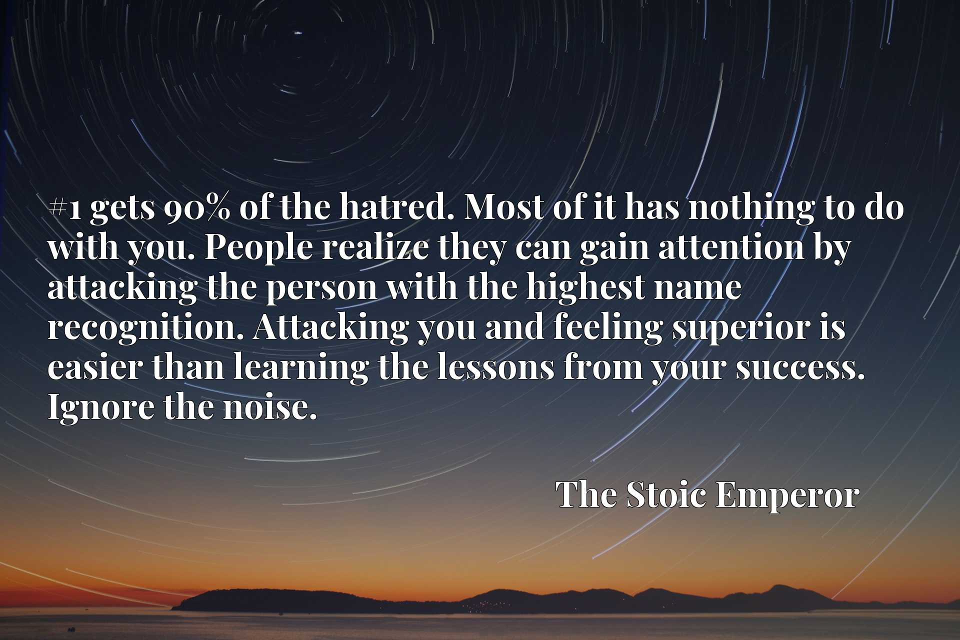 #1 gets 90% of the hatred. Most of it has nothing to do with you. People realize they can gain attention by attacking the person with the highest name recognition. Attacking you and feeling superior is easier than learning the lessons from your success. Ignore the noise.