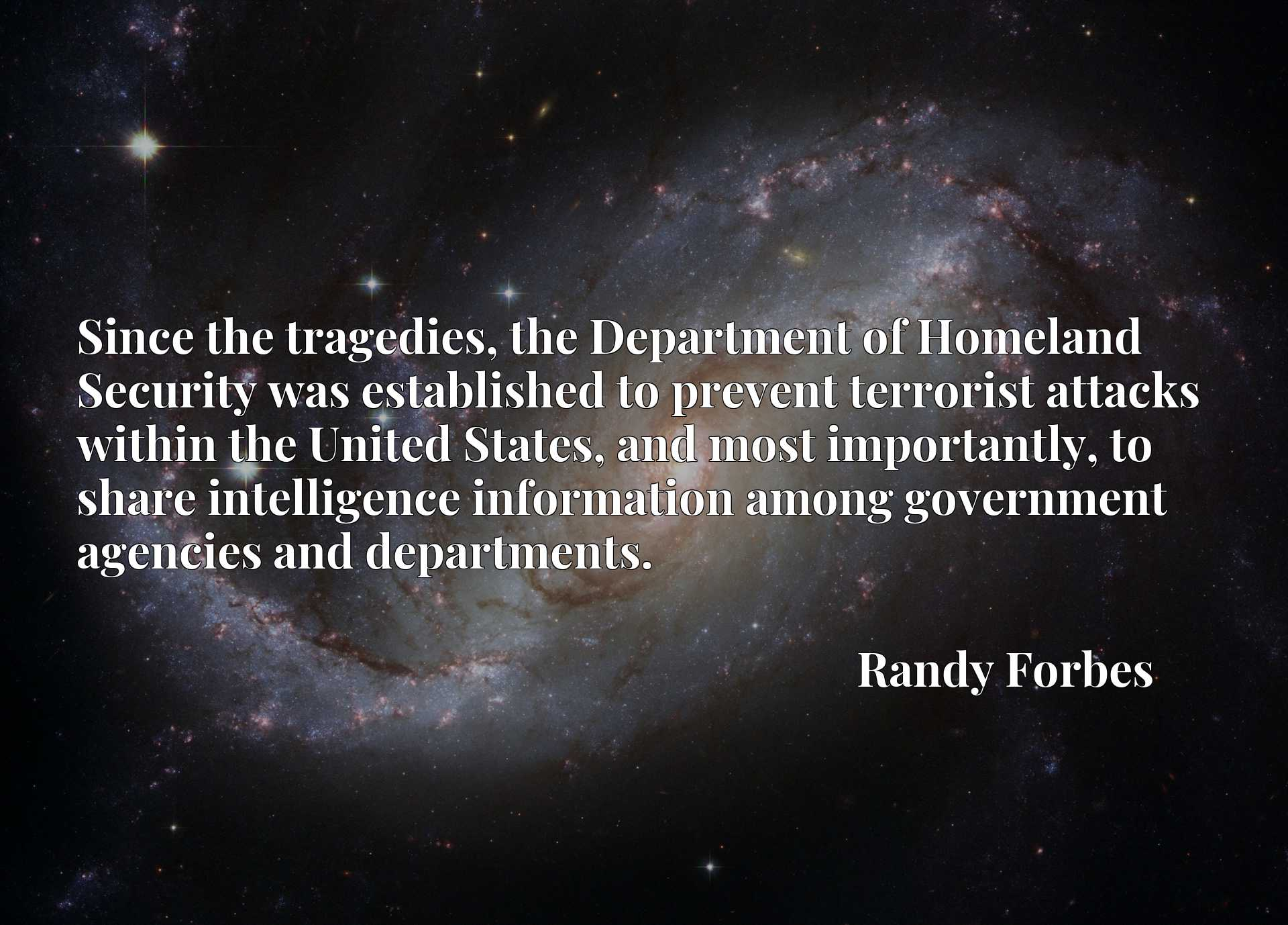 Since the tragedies, the Department of Homeland Security was established to prevent terrorist attacks within the United States, and most importantly, to share intelligence information among government agencies and departments.