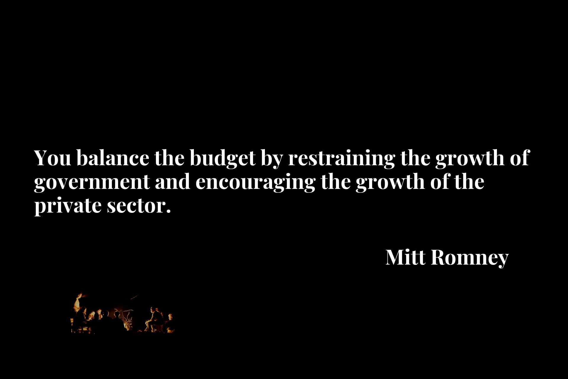 You balance the budget by restraining the growth of government and encouraging the growth of the private sector.