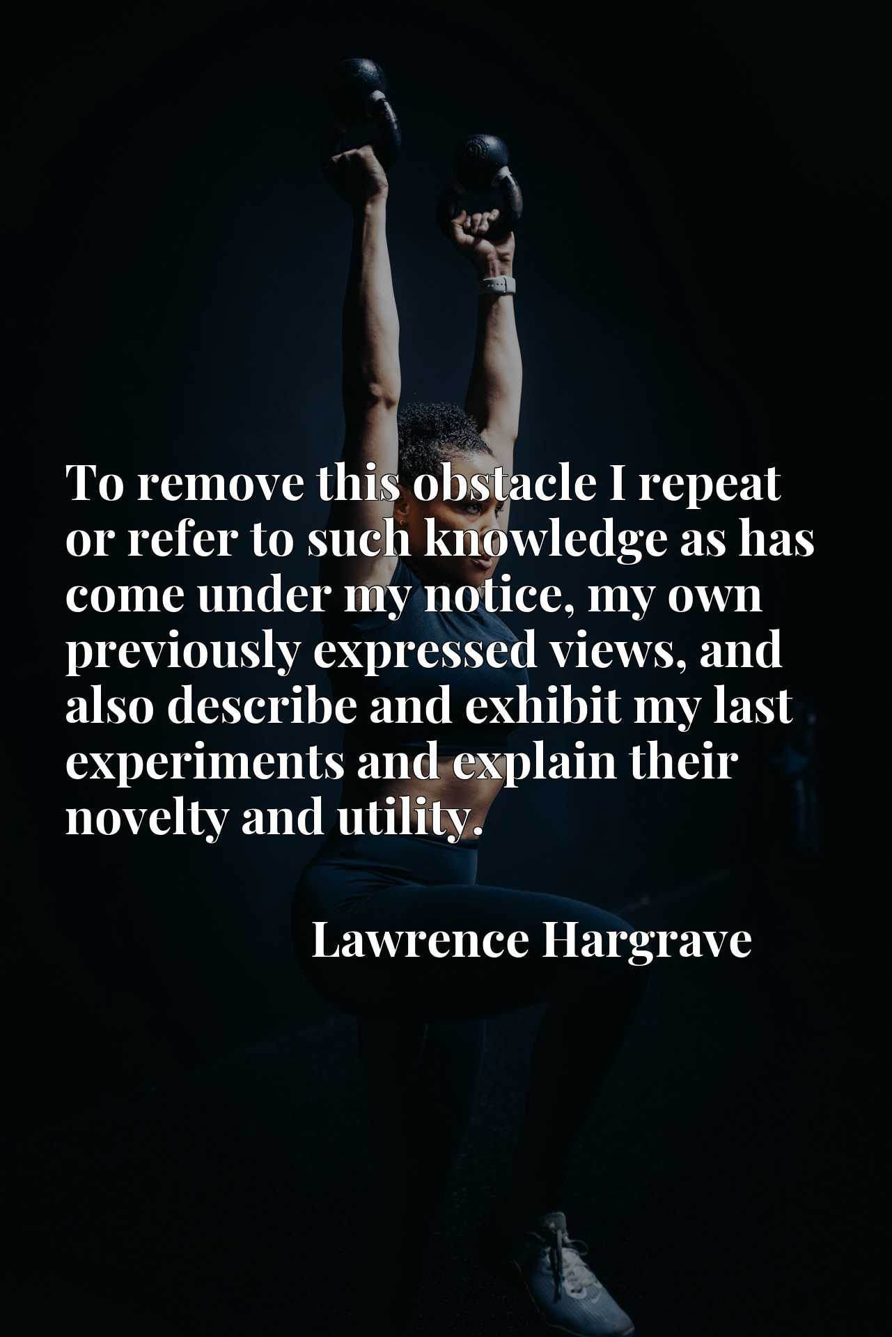 To remove this obstacle I repeat or refer to such knowledge as has come under my notice, my own previously expressed views, and also describe and exhibit my last experiments and explain their novelty and utility.