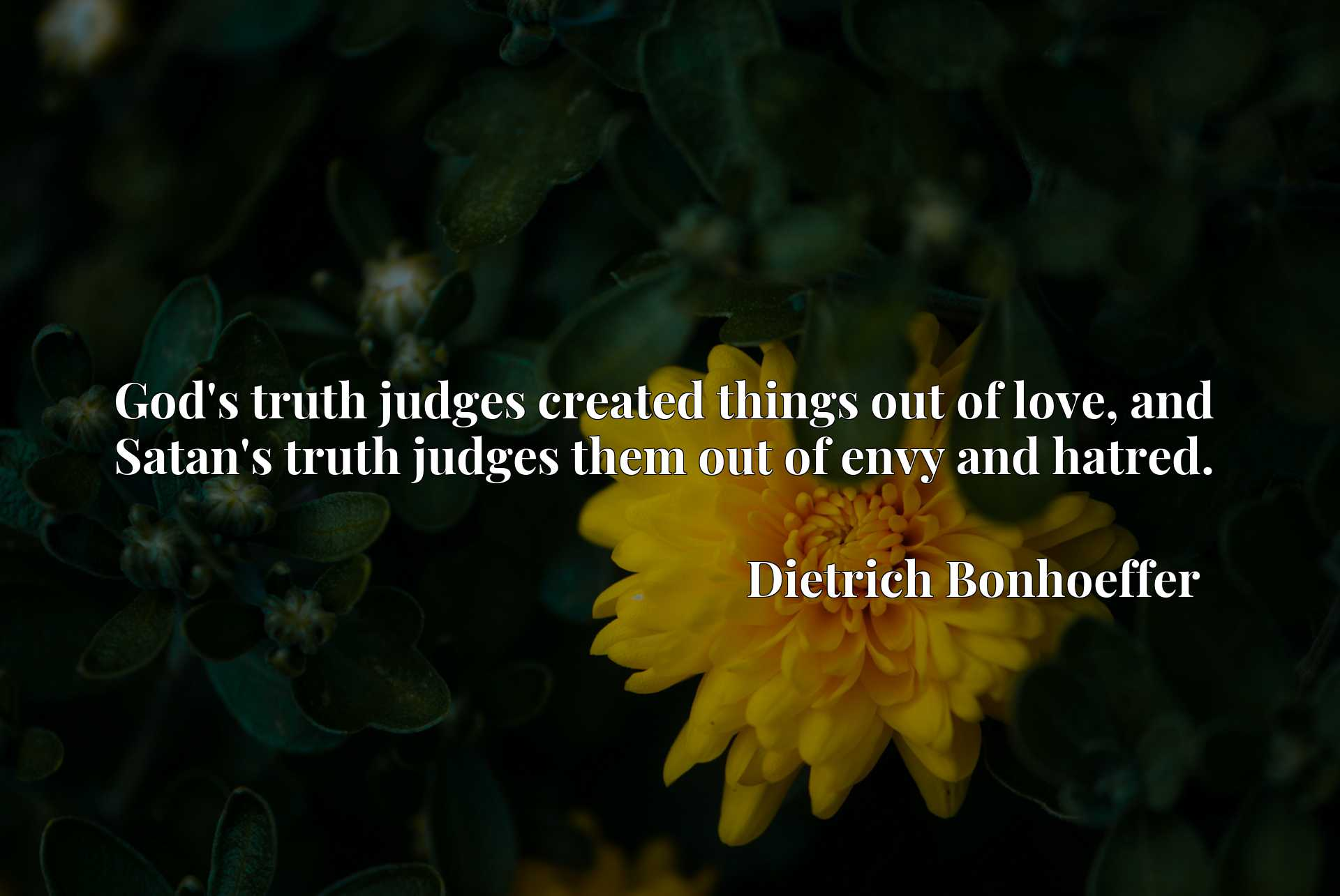 God's truth judges created things out of love, and Satan's truth judges them out of envy and hatred.
