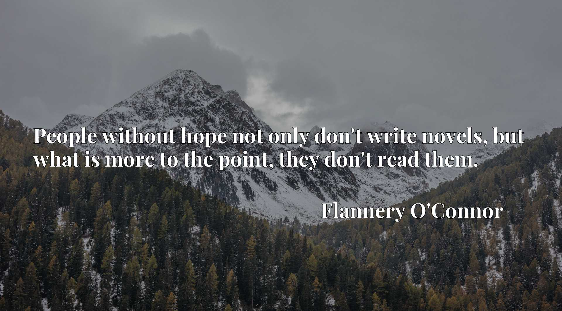Quote Picture :People without hope not only don't write novels, but what is more to the point, they don't read them.