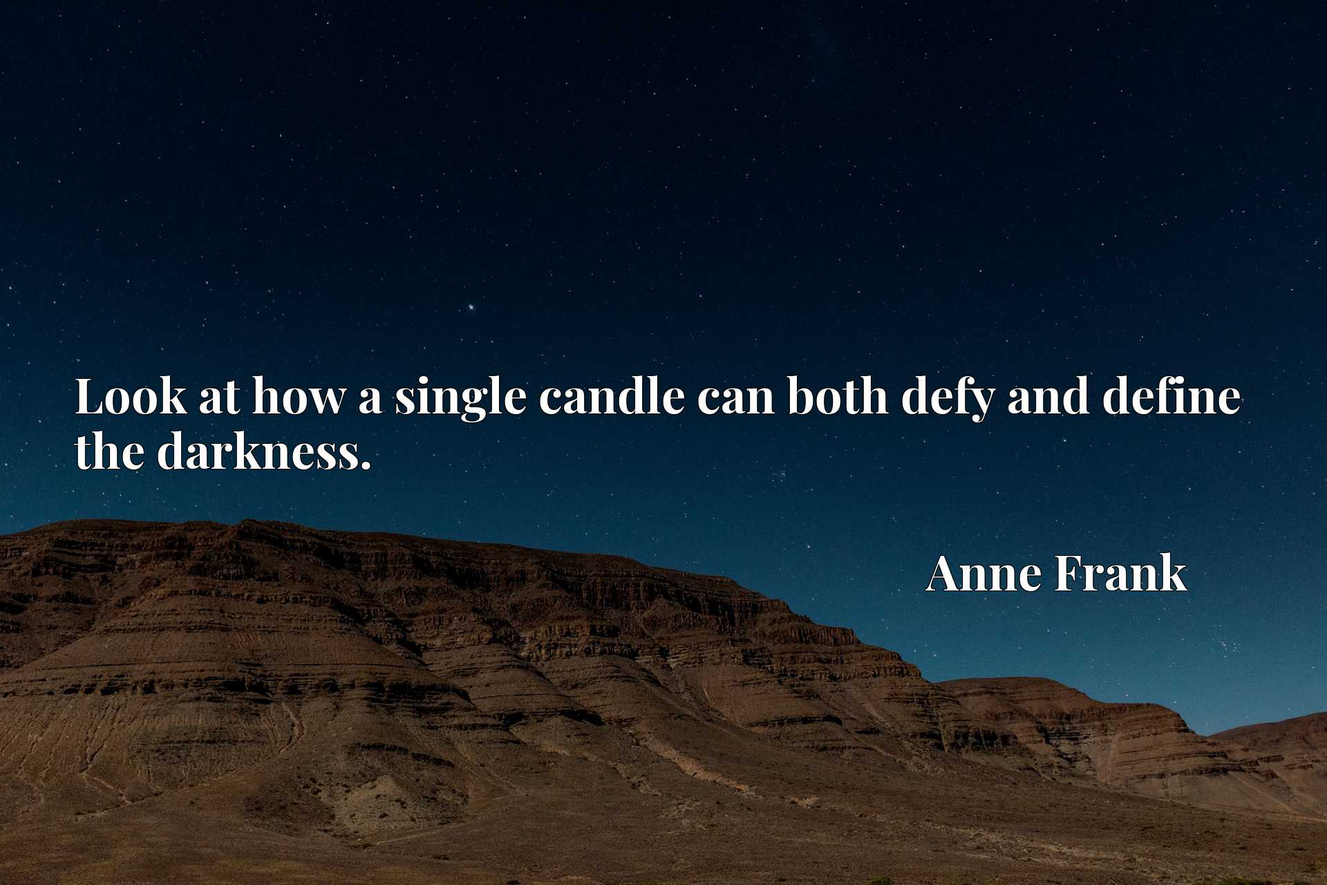 Quote Picture :Look at how a single candle can both defy and define the darkness.