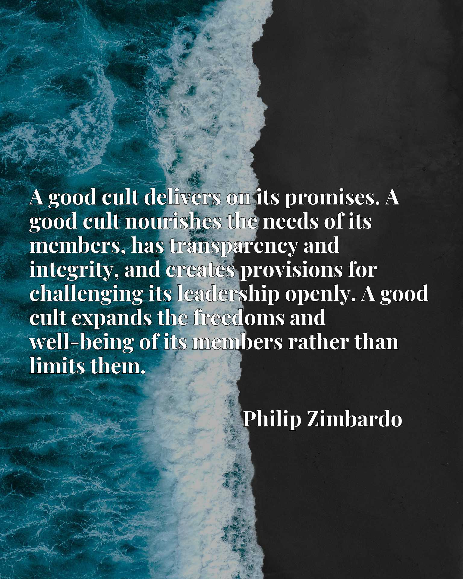 A good cult delivers on its promises. A good cult nourishes the needs of its members, has transparency and integrity, and creates provisions for challenging its leadership openly. A good cult expands the freedoms and well-being of its members rather than limits them.