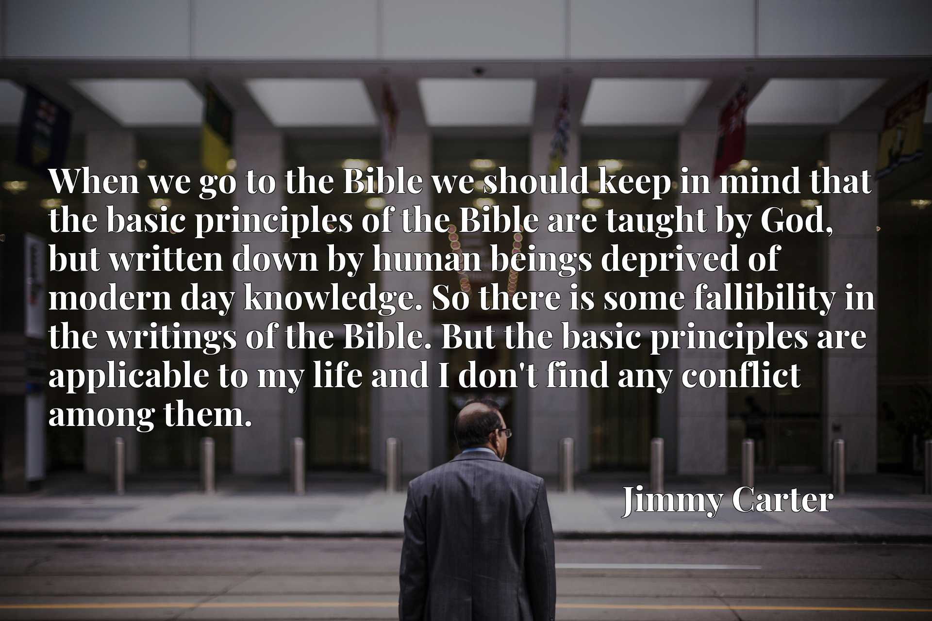 When we go to the Bible we should keep in mind that the basic principles of the Bible are taught by God, but written down by human beings deprived of modern day knowledge. So there is some fallibility in the writings of the Bible. But the basic principles are applicable to my life and I don't find any conflict among them.