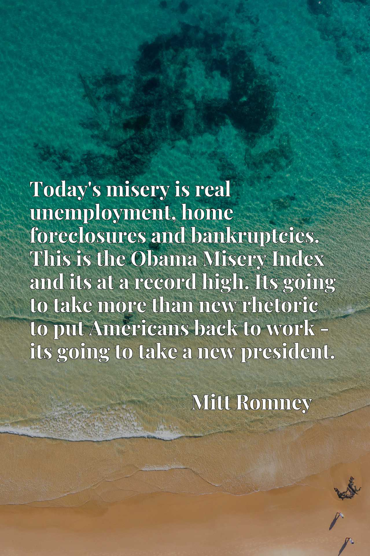 Today's misery is real unemployment, home foreclosures and bankruptcies. This is the Obama Misery Index and its at a record high. Its going to take more than new rhetoric to put Americans back to work - its going to take a new president.