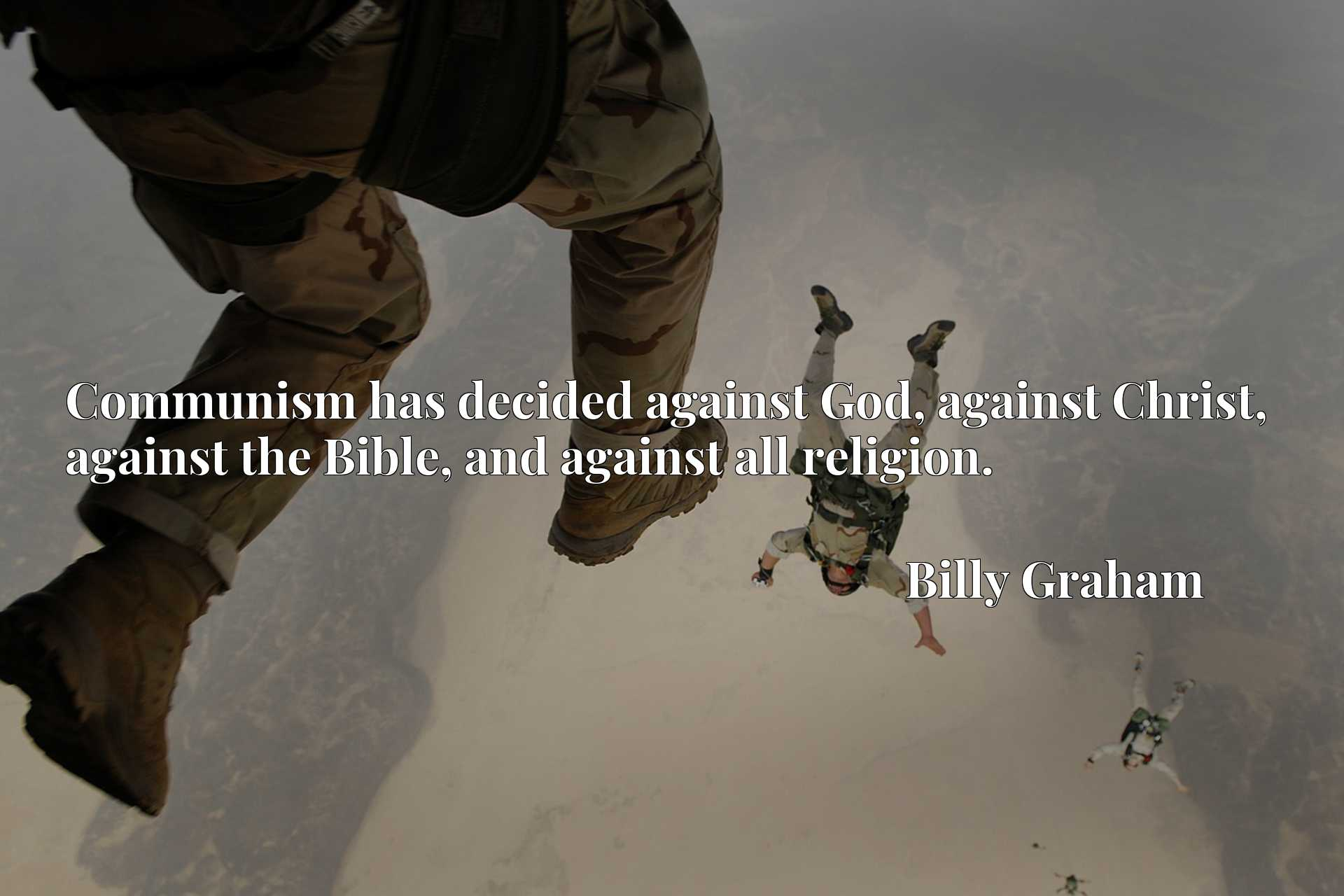 Communism has decided against God, against Christ, against the Bible, and against all religion.
