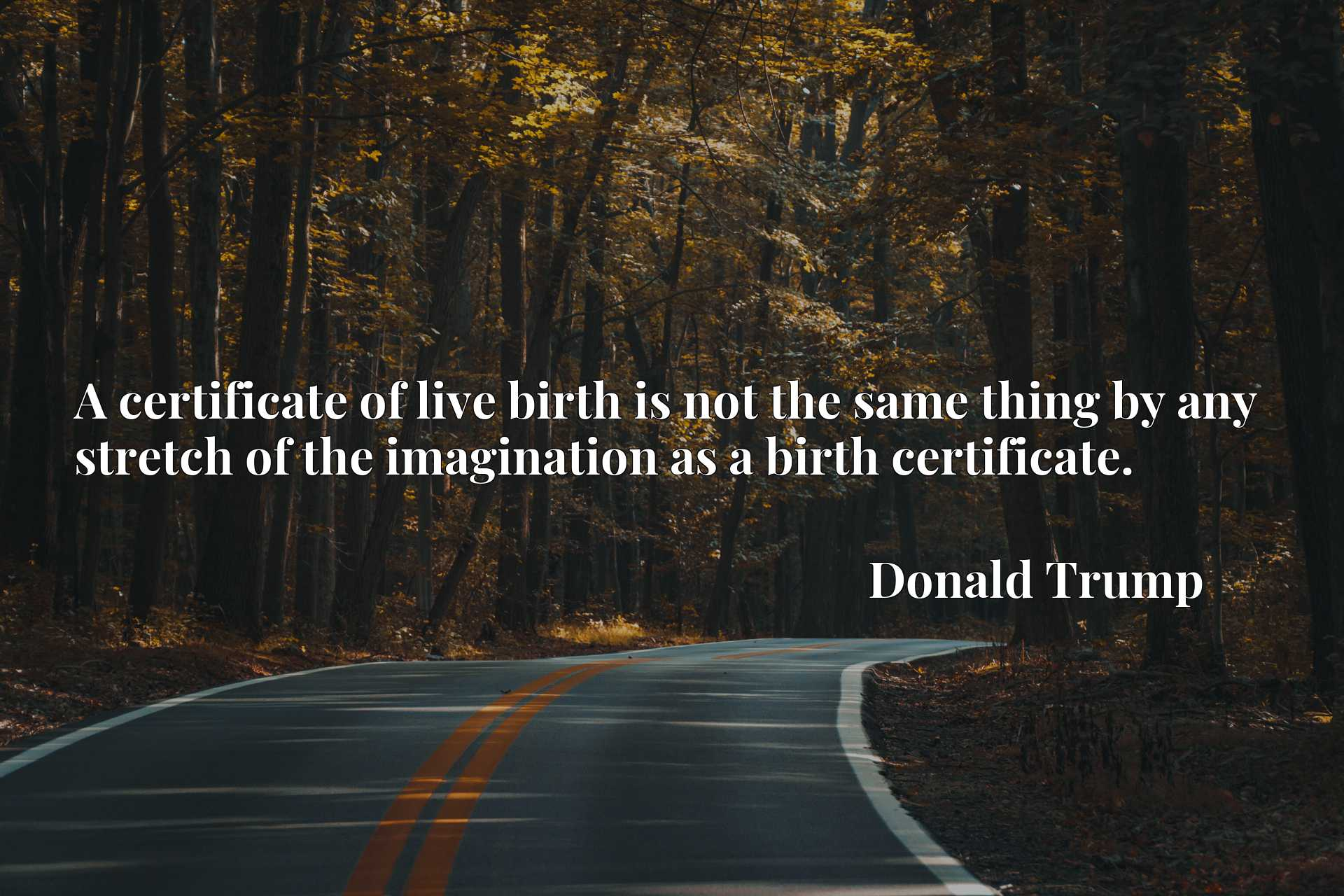 A certificate of live birth is not the same thing by any stretch of the imagination as a birth certificate.