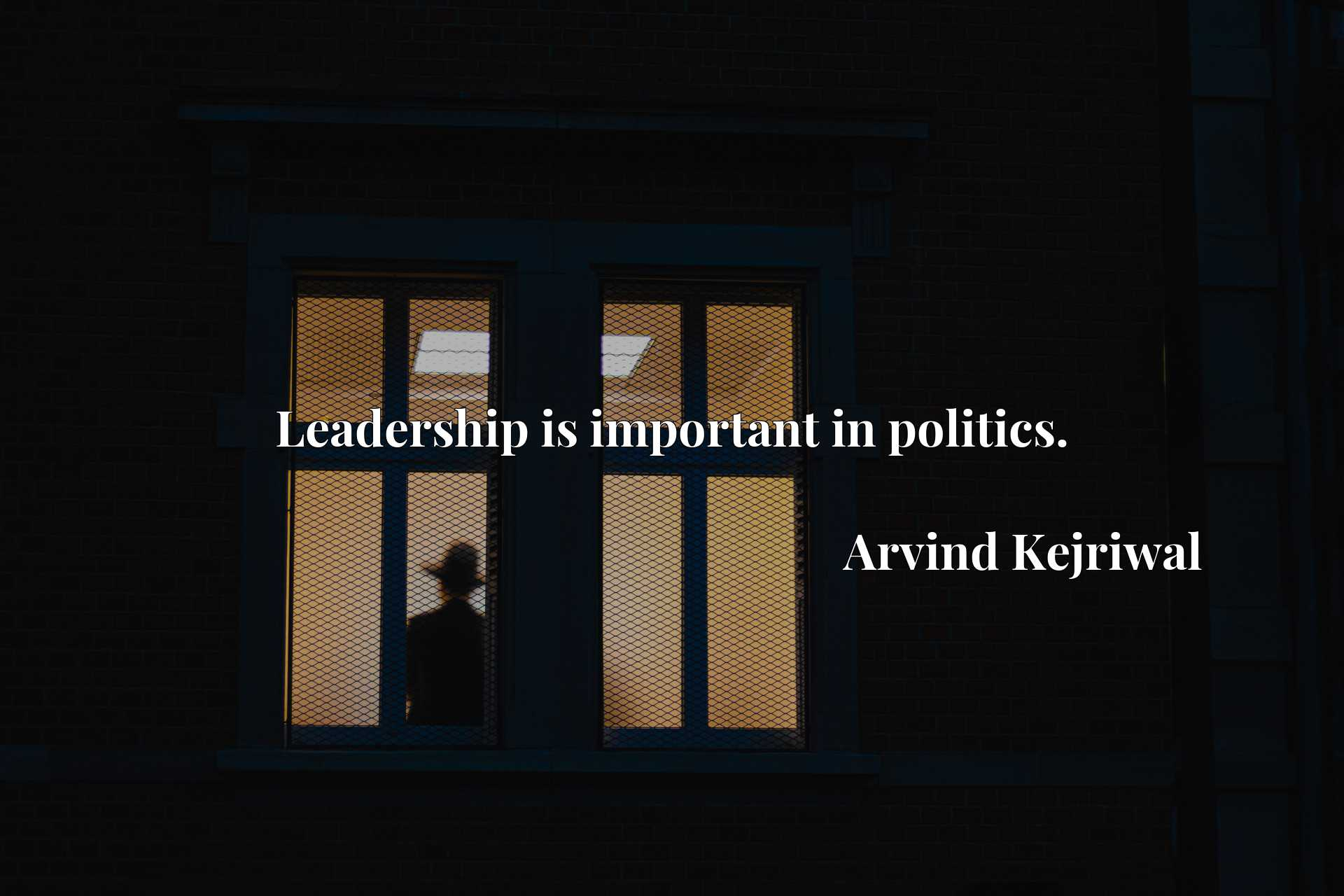 Quote Picture :Leadership is important in politics.