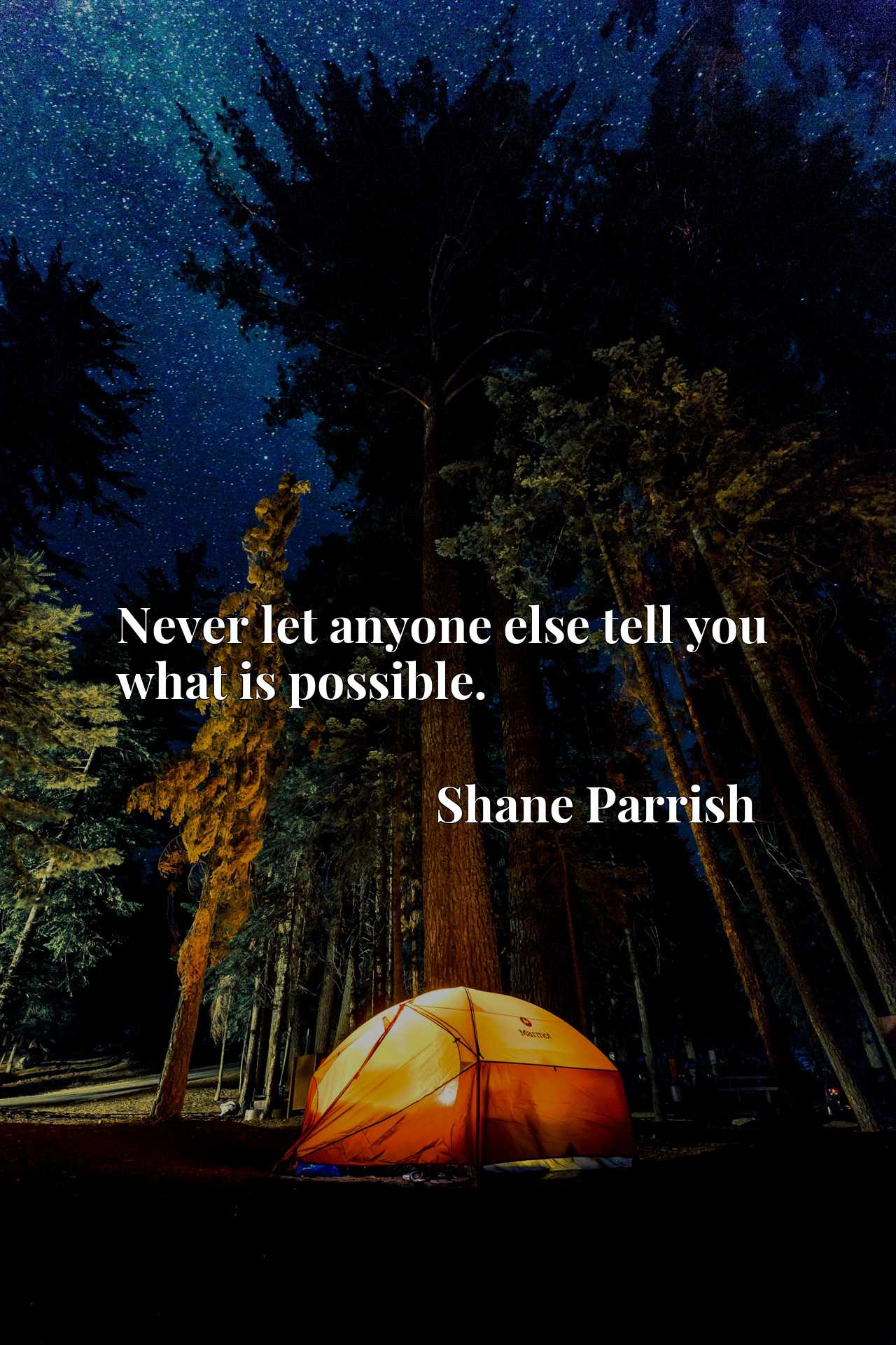 Quote Picture :Never let anyone else tell you what is possible.