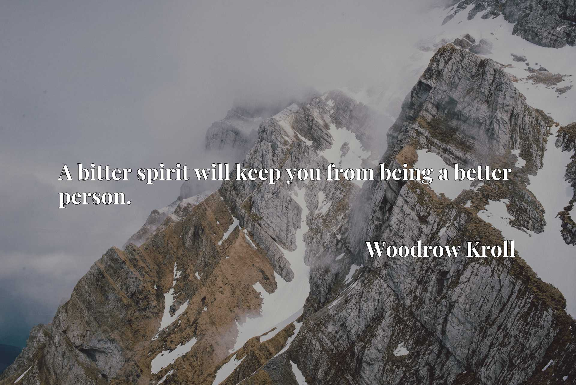 Quote Picture :A bitter spirit will keep you from being a better person.