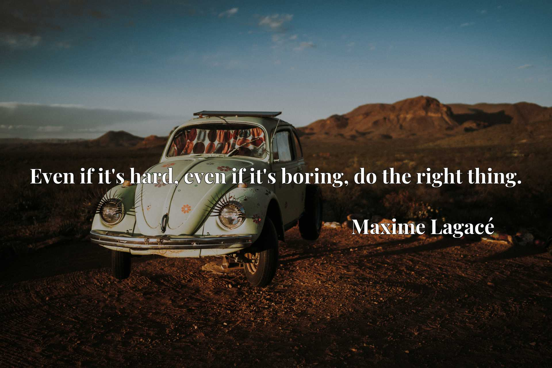 Quote Picture :Even if it's hard, even if it's boring, do the right thing.