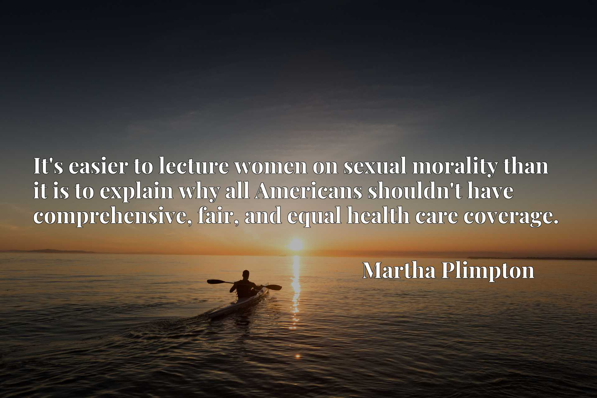 It's easier to lecture women on sexual morality than it is to explain why all Americans shouldn't have comprehensive, fair, and equal health care coverage.