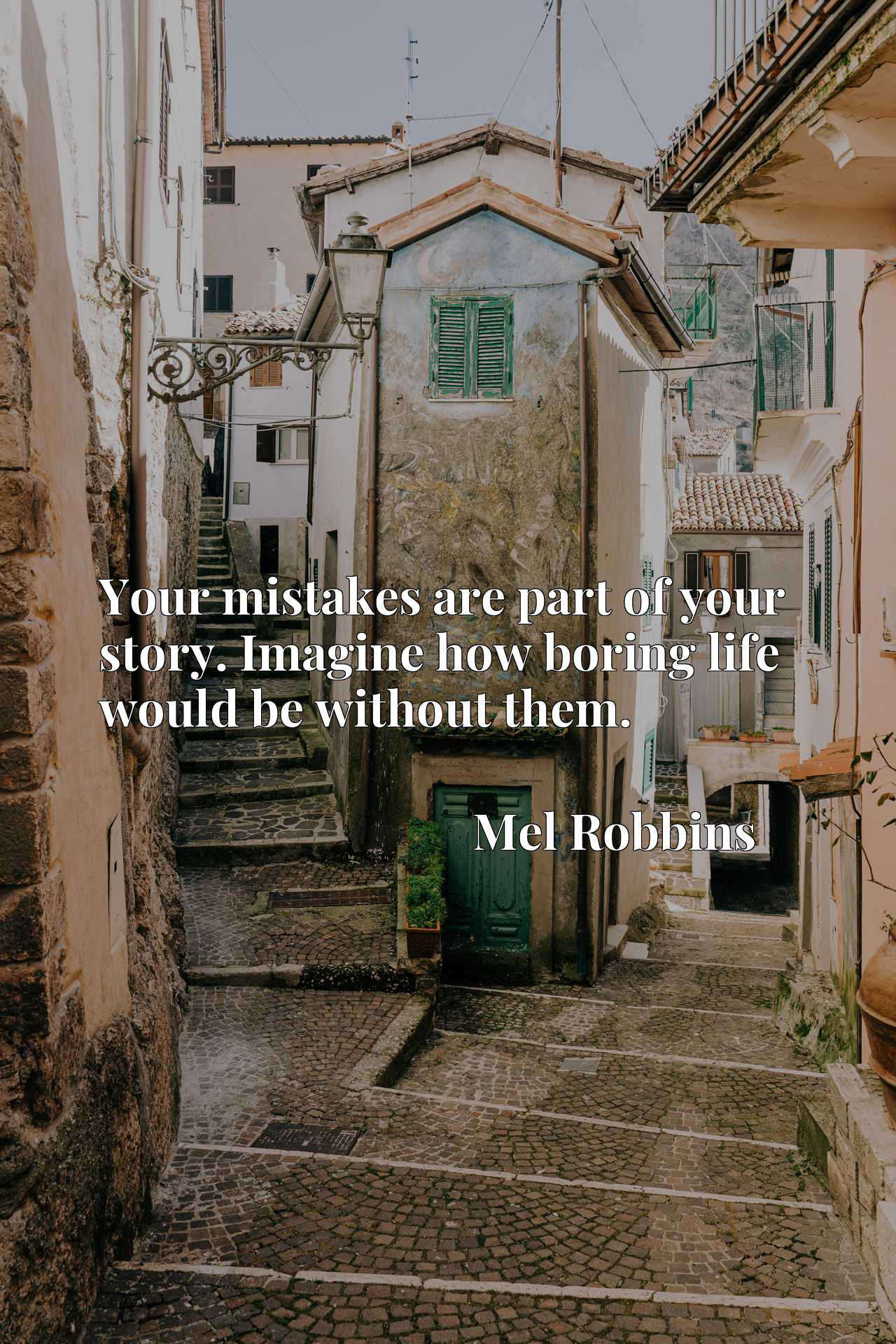 Quote Picture :Your mistakes are part of your story. Imagine how boring life would be without them.