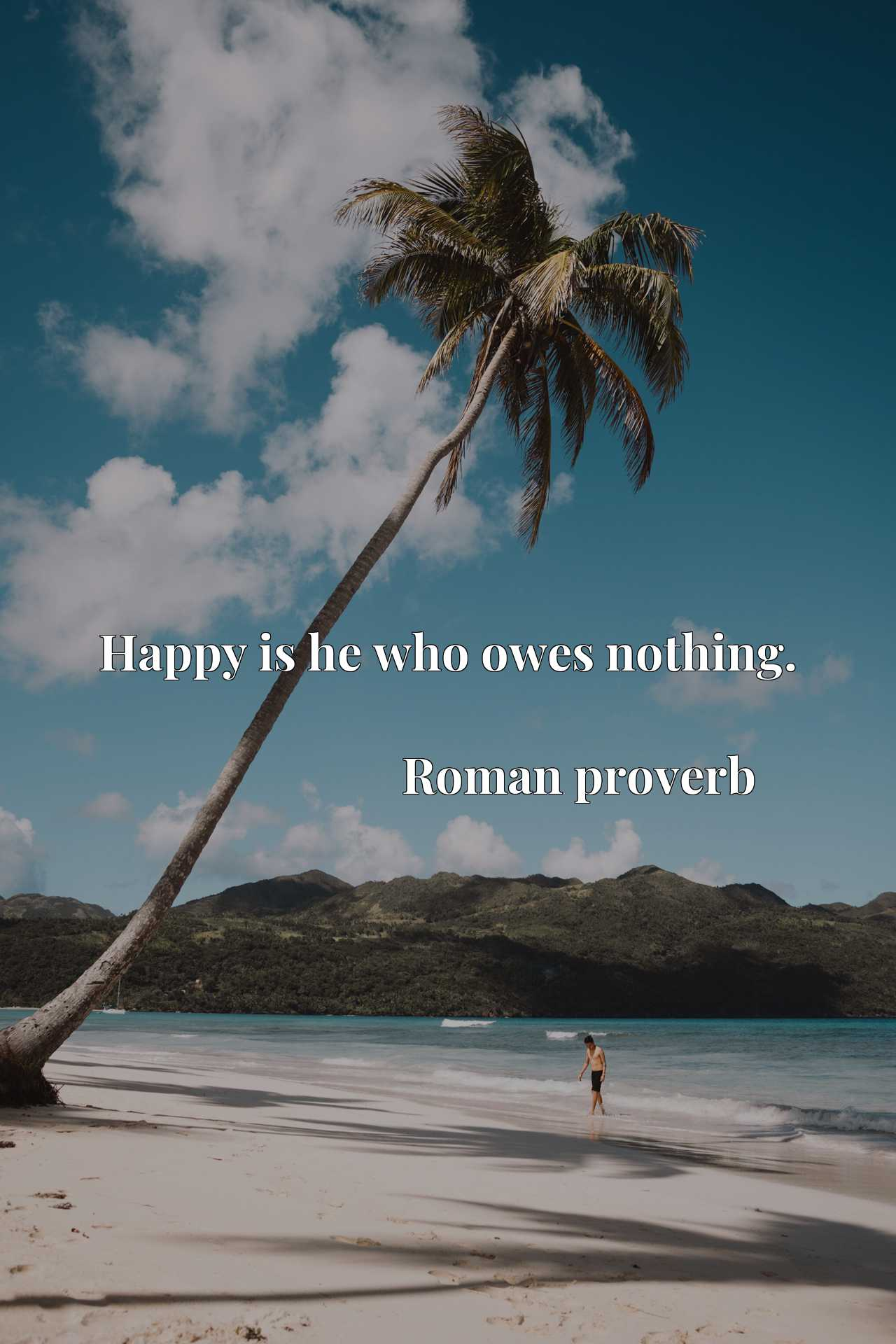 Quote Picture :Happy is he who owes nothing.