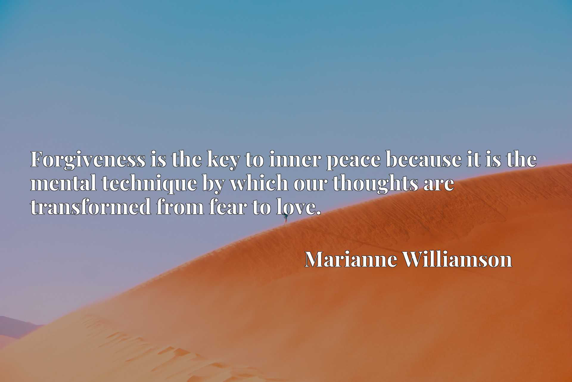 Quote Picture :Forgiveness is the key to inner peace because it is the mental technique by which our thoughts are transformed from fear to love.