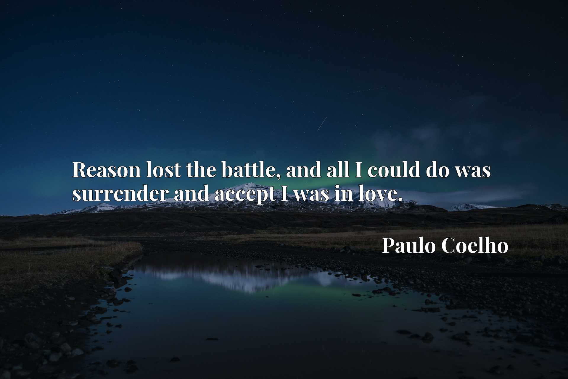Quote Picture :Reason lost the battle, and all I could do was surrender and accept I was in love.