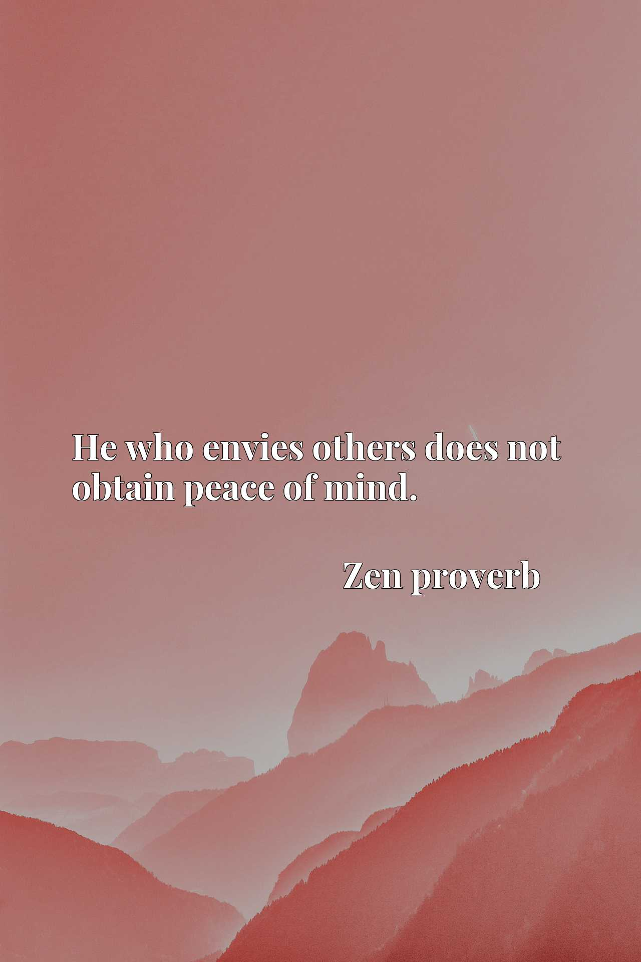 Quote Picture :He who envies others does not obtain peace of mind.