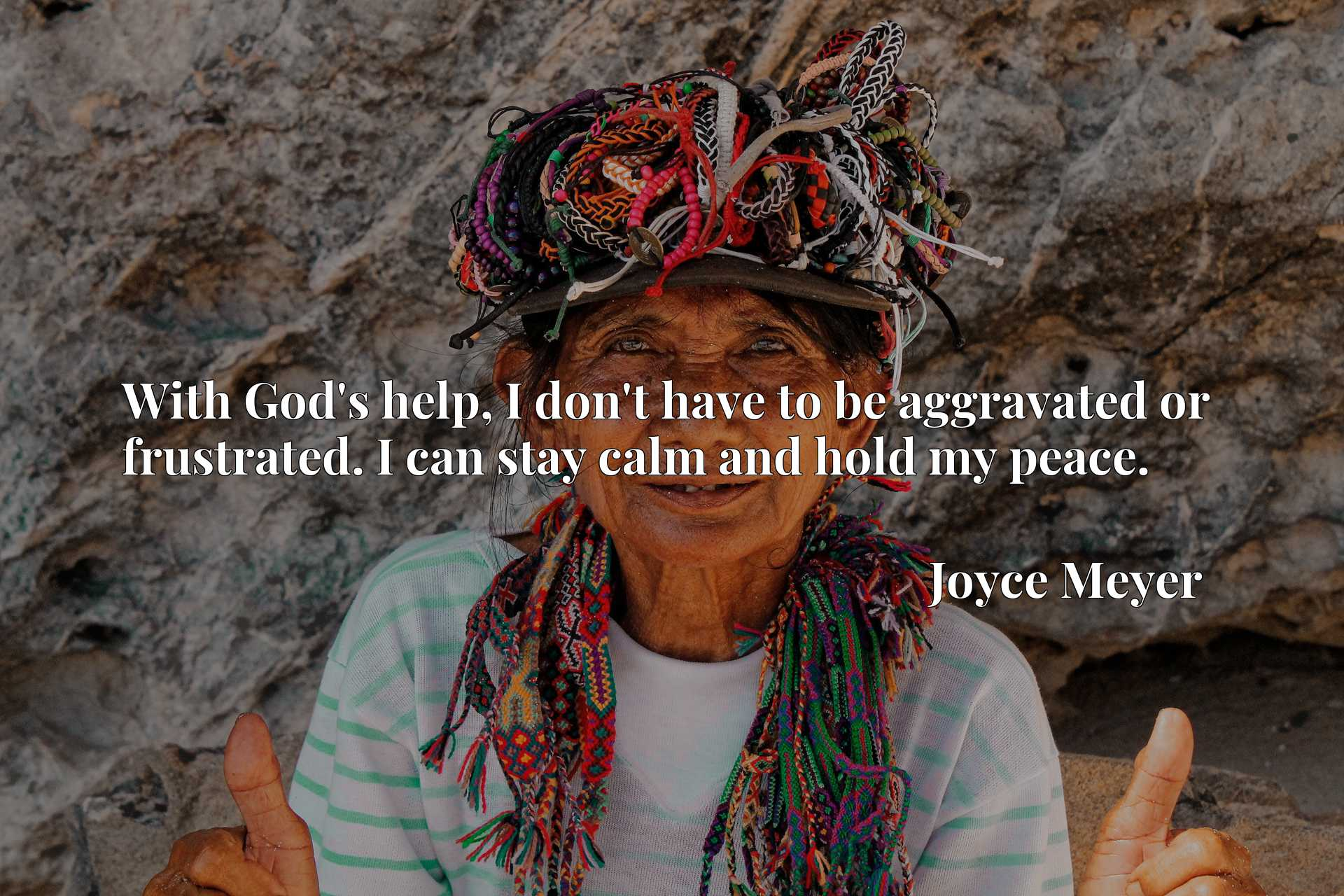 Quote Picture :With God's help, I don't have to be aggravated or frustrated. I can stay calm and hold my peace.