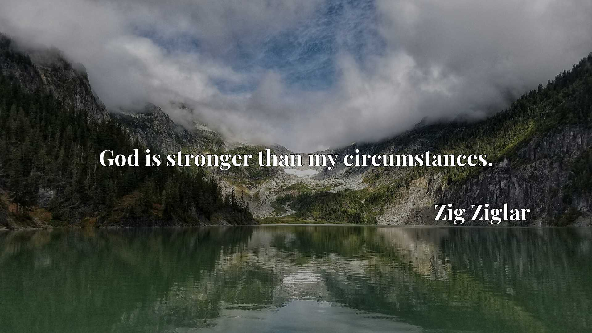 Quote Picture :God is stronger than my circumstances.